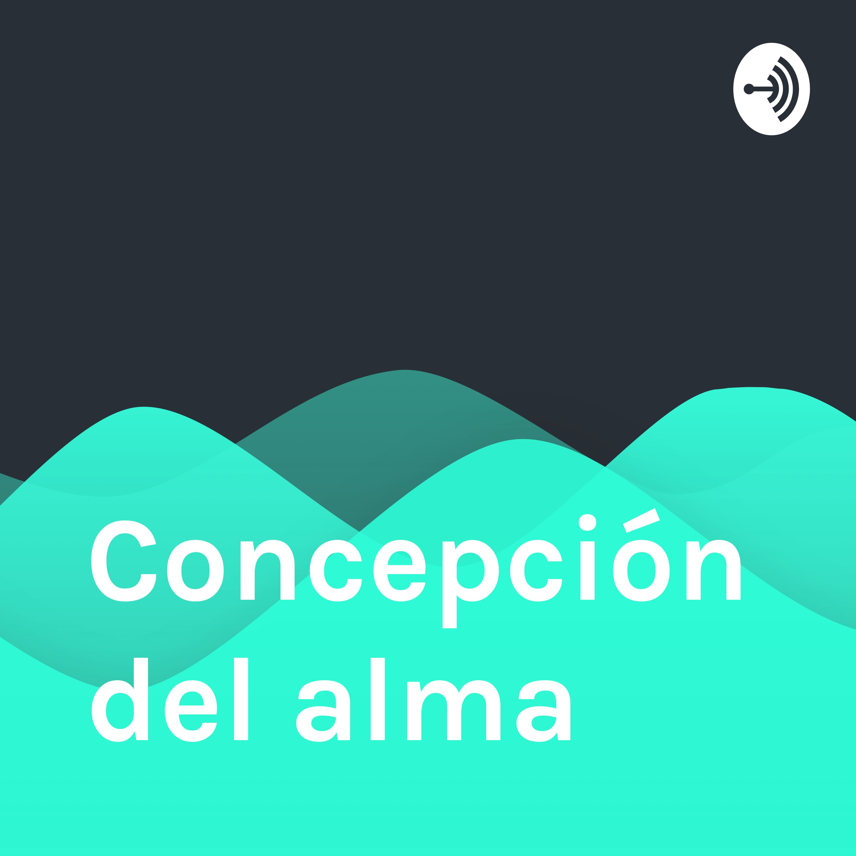 Alma Concepcion concepción del alma | listen via stitcher for podcasts