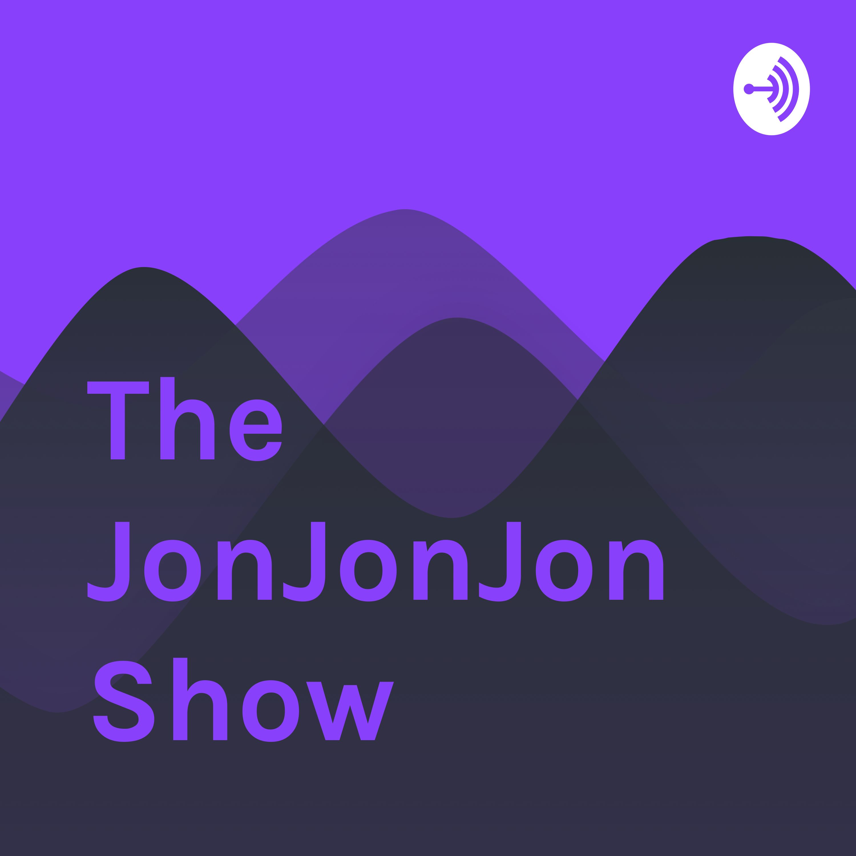 The JonJonJon Show | Listen via Stitcher for Podcasts