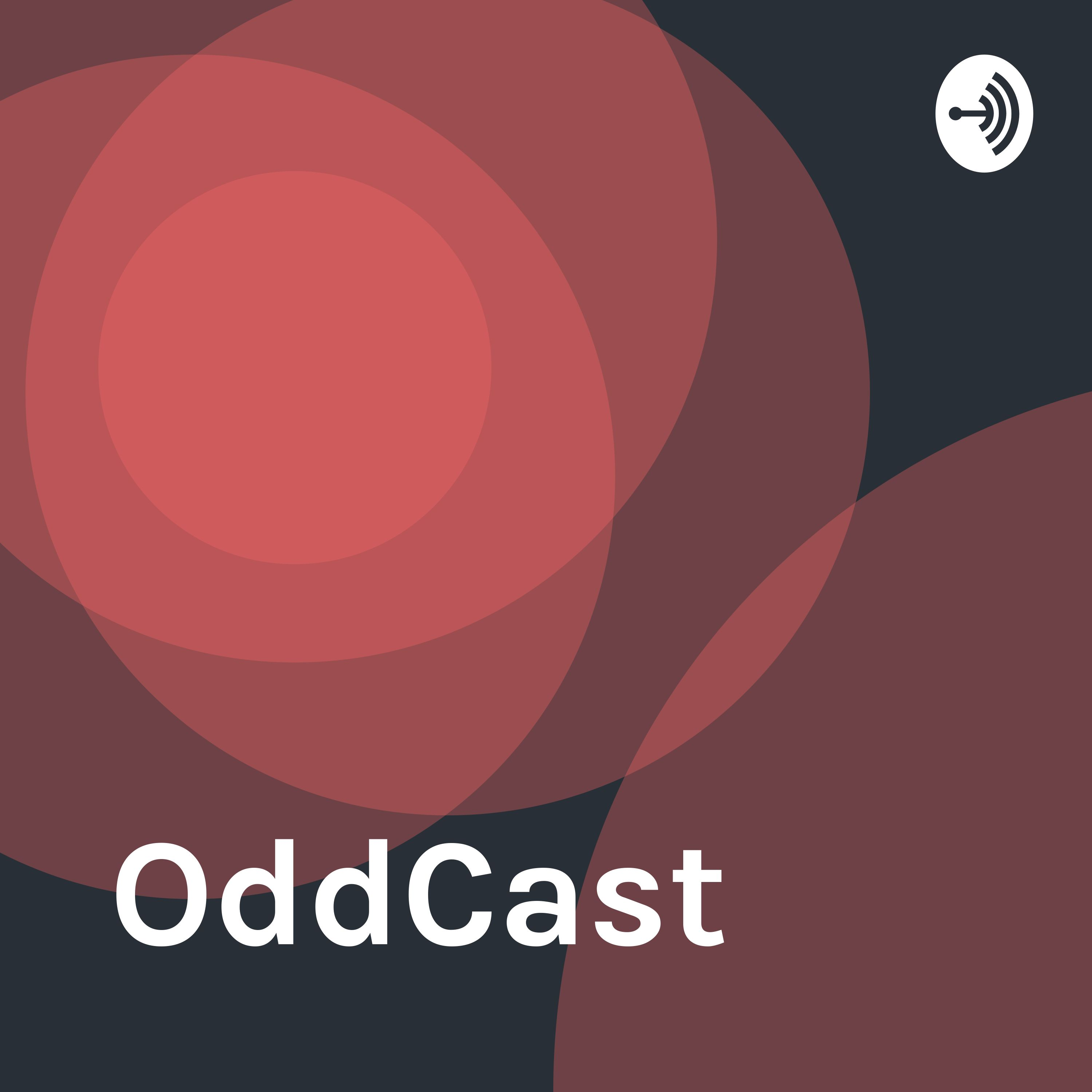 OddCast • A podcast on Anchor