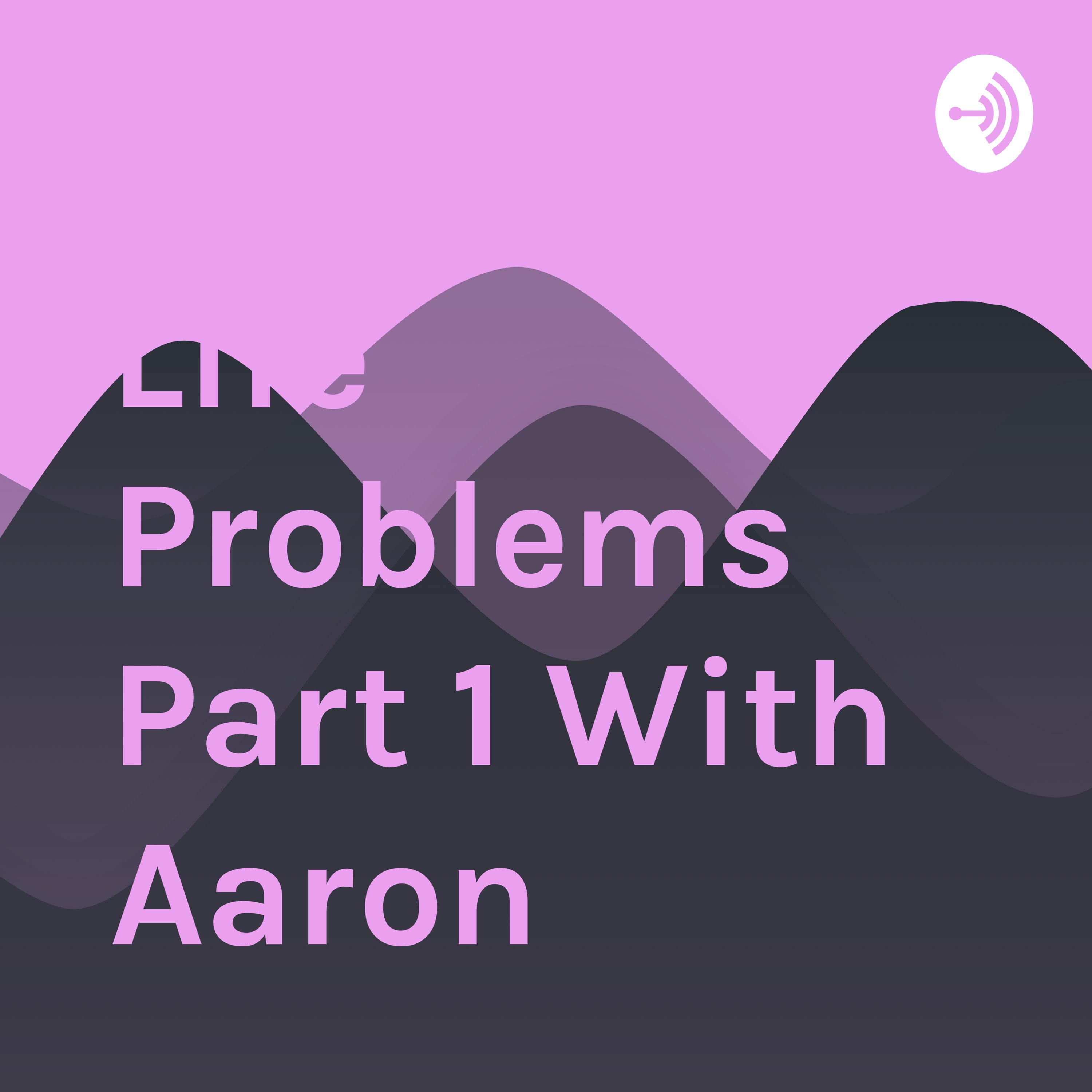 Life problems part 1 with Mark.wydd
