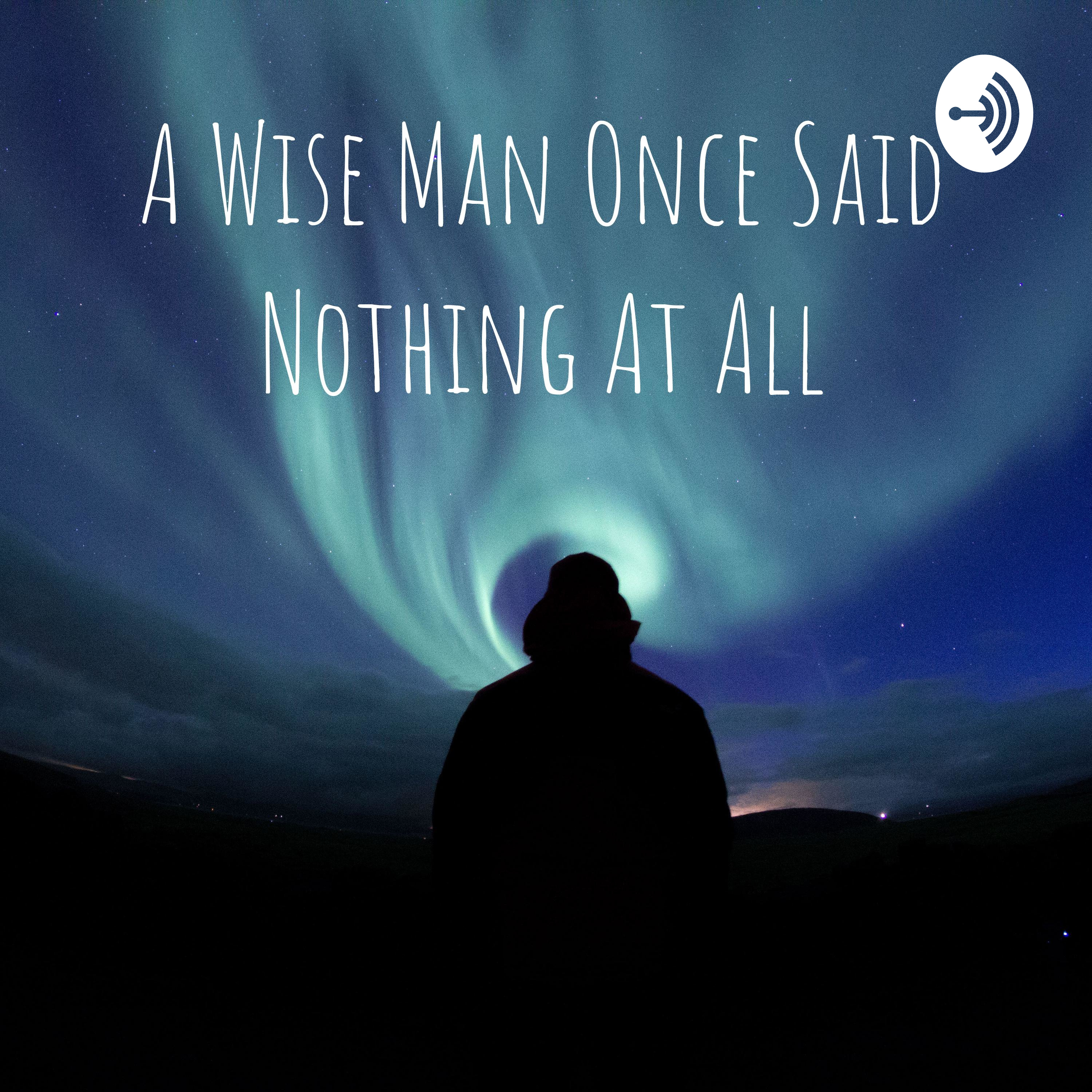 A Wise Man Once Said Nothing At All Nesianeur Listen Free On