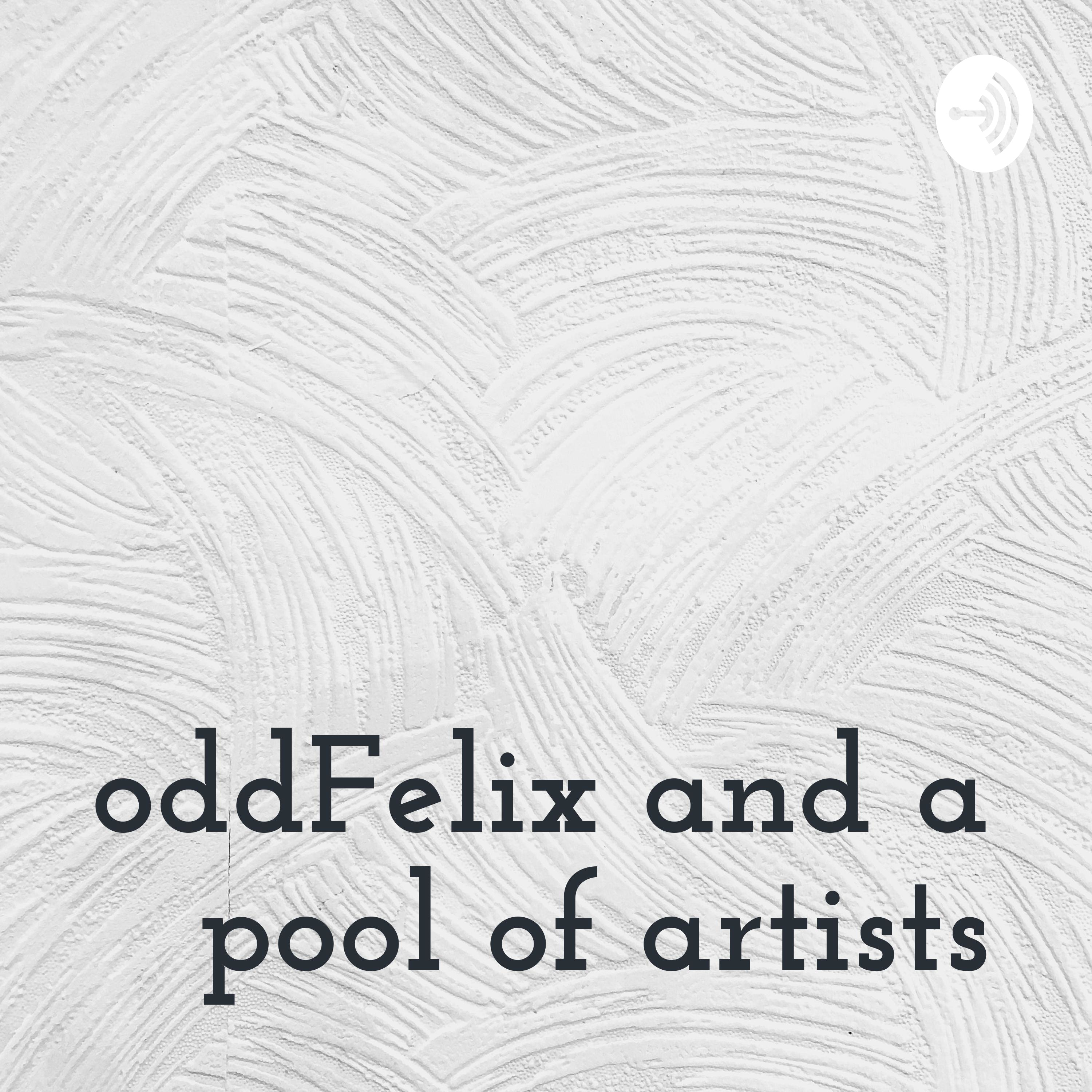 oddFelix and a pool of artists podcast