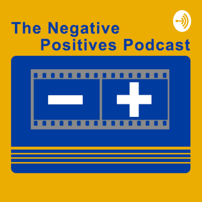 Negative Positives Podcast #257