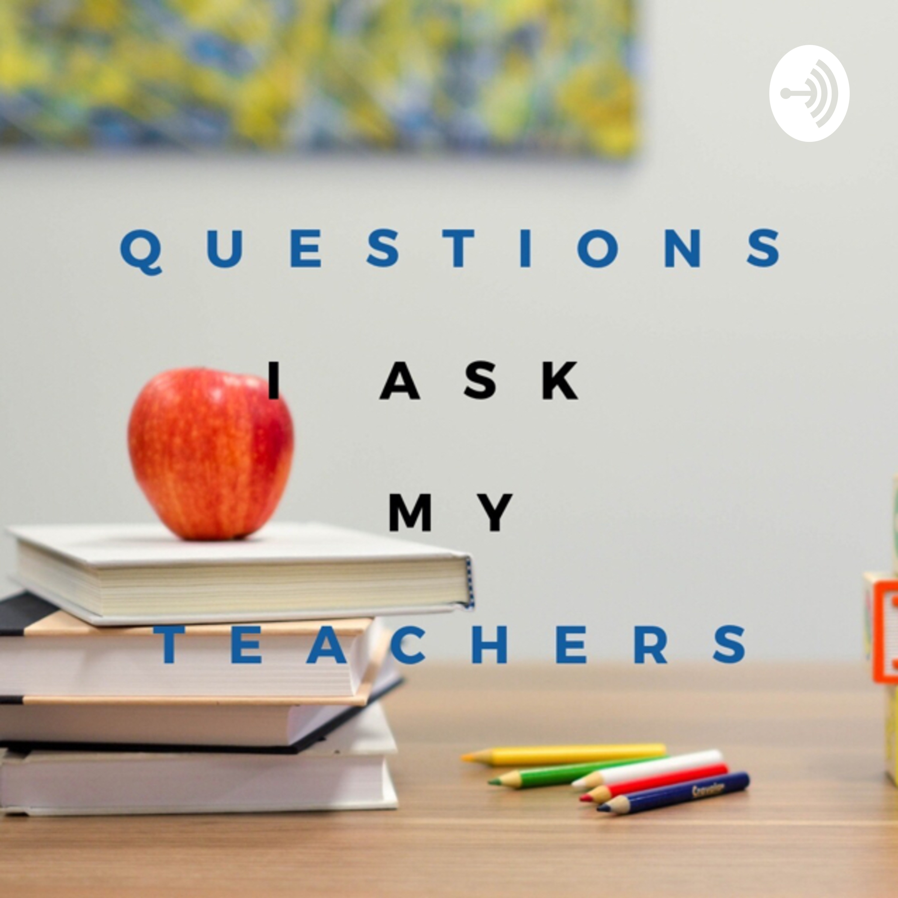 Questions I ask my teachers | Listen via Stitcher for Podcasts