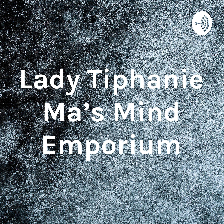 Lady Tiphanie Ma's Mind Emporium