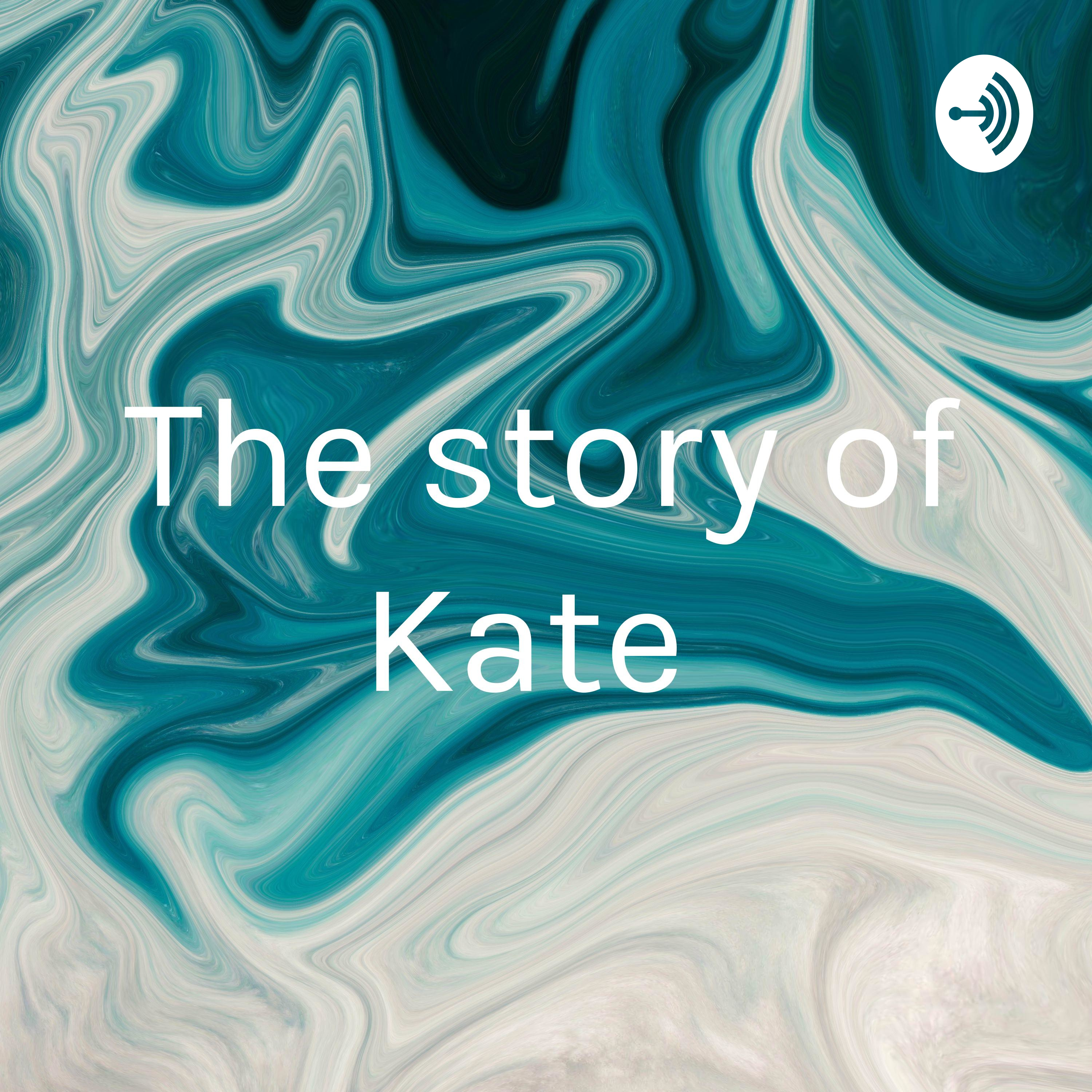 The story of Kate | Listen via Stitcher for Podcasts