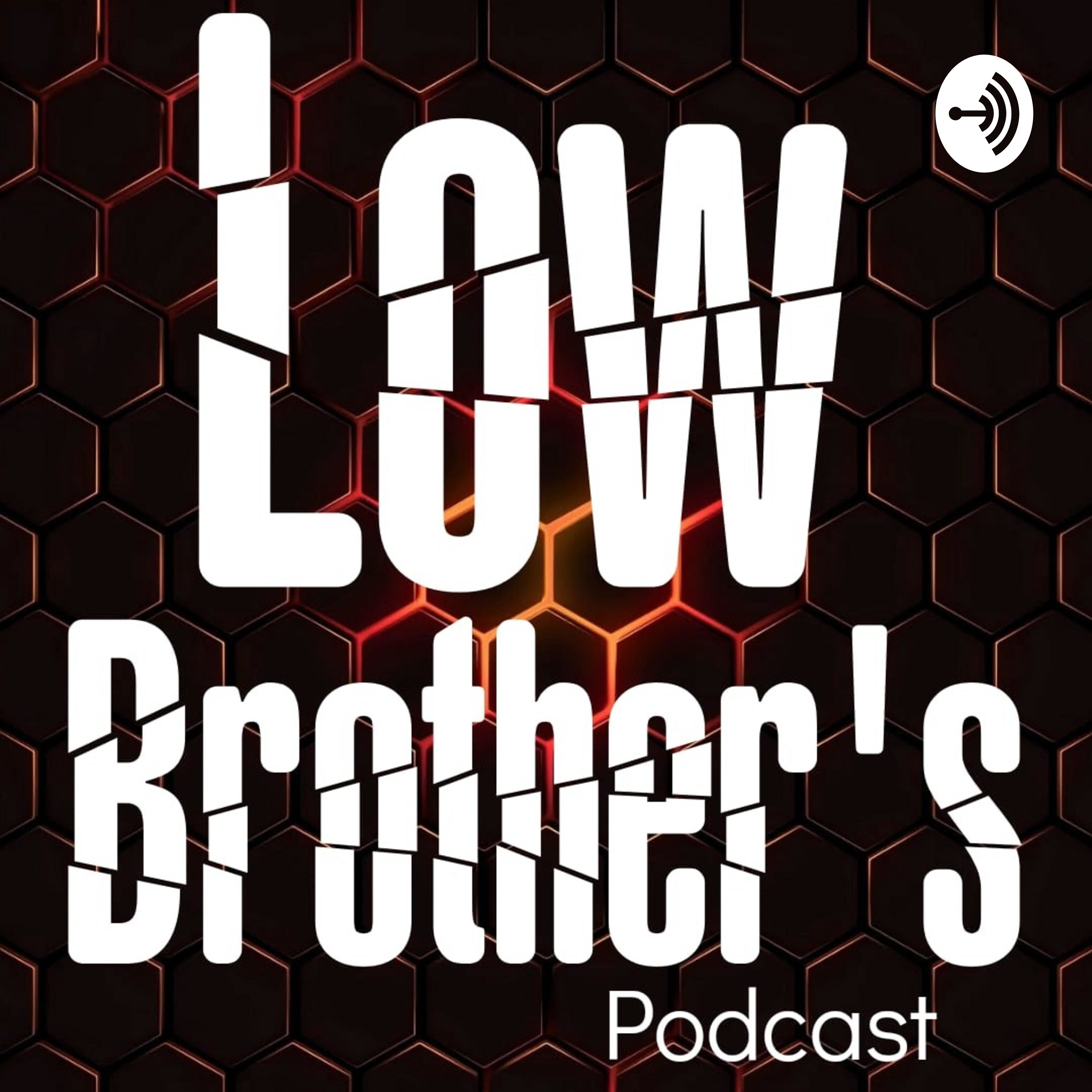 Low Brothers podcast