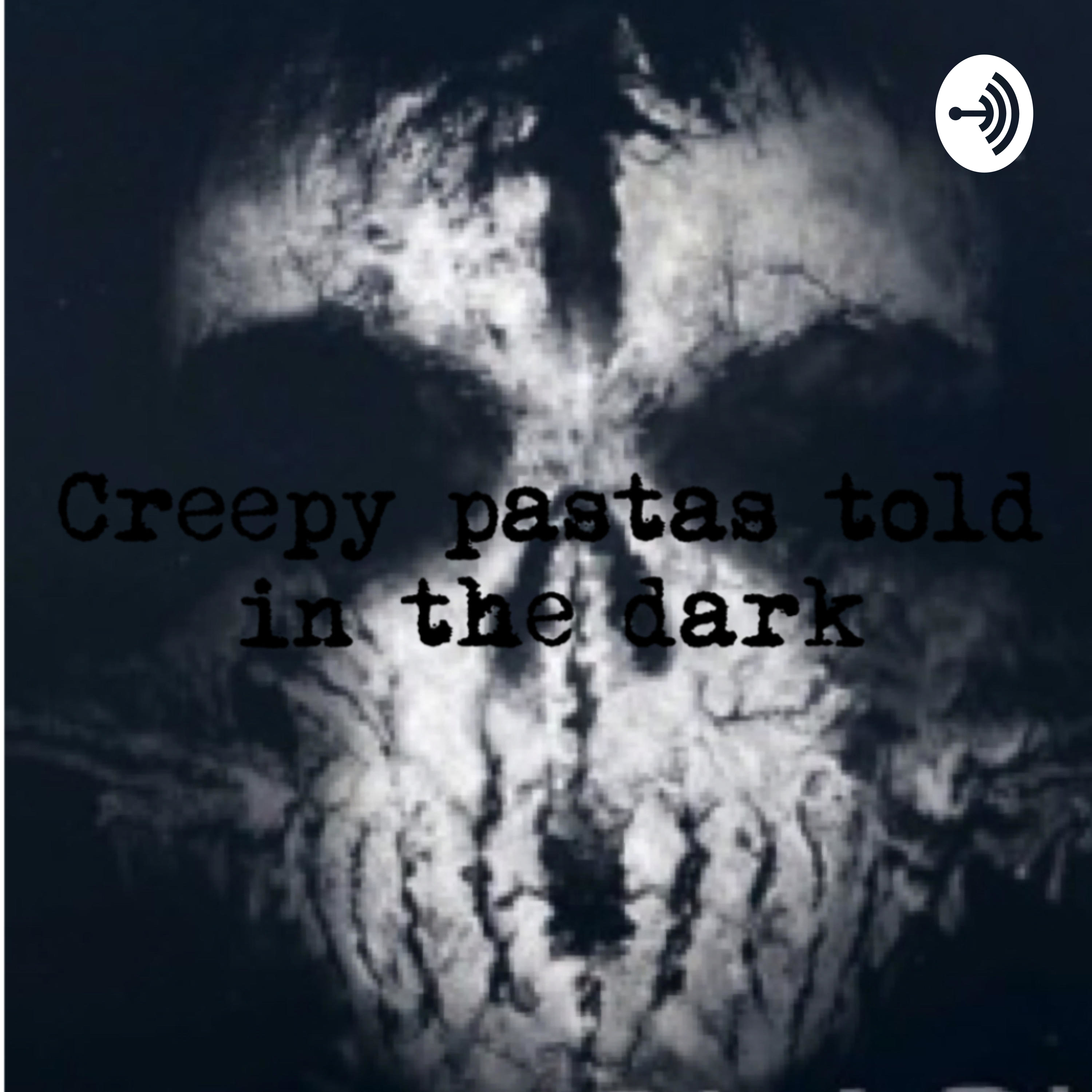Creepy pastas told in the dark | Listen via Stitcher for Podcasts