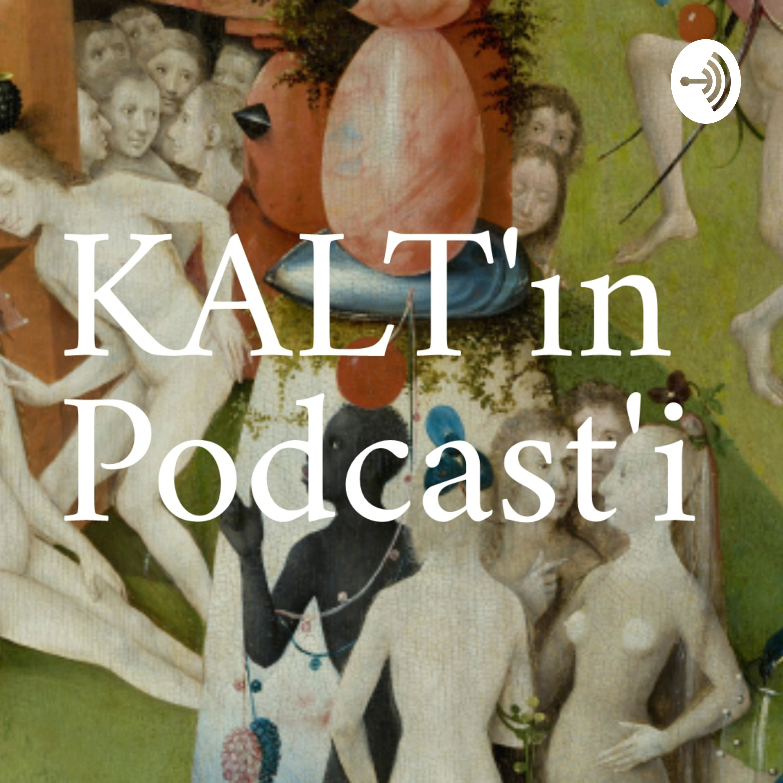 KALT'ın Podcast'i / 16. Bölüm / Bu Dünyanın İçerikten Başka Hiçbir Şeye İhtiyacı Yok
