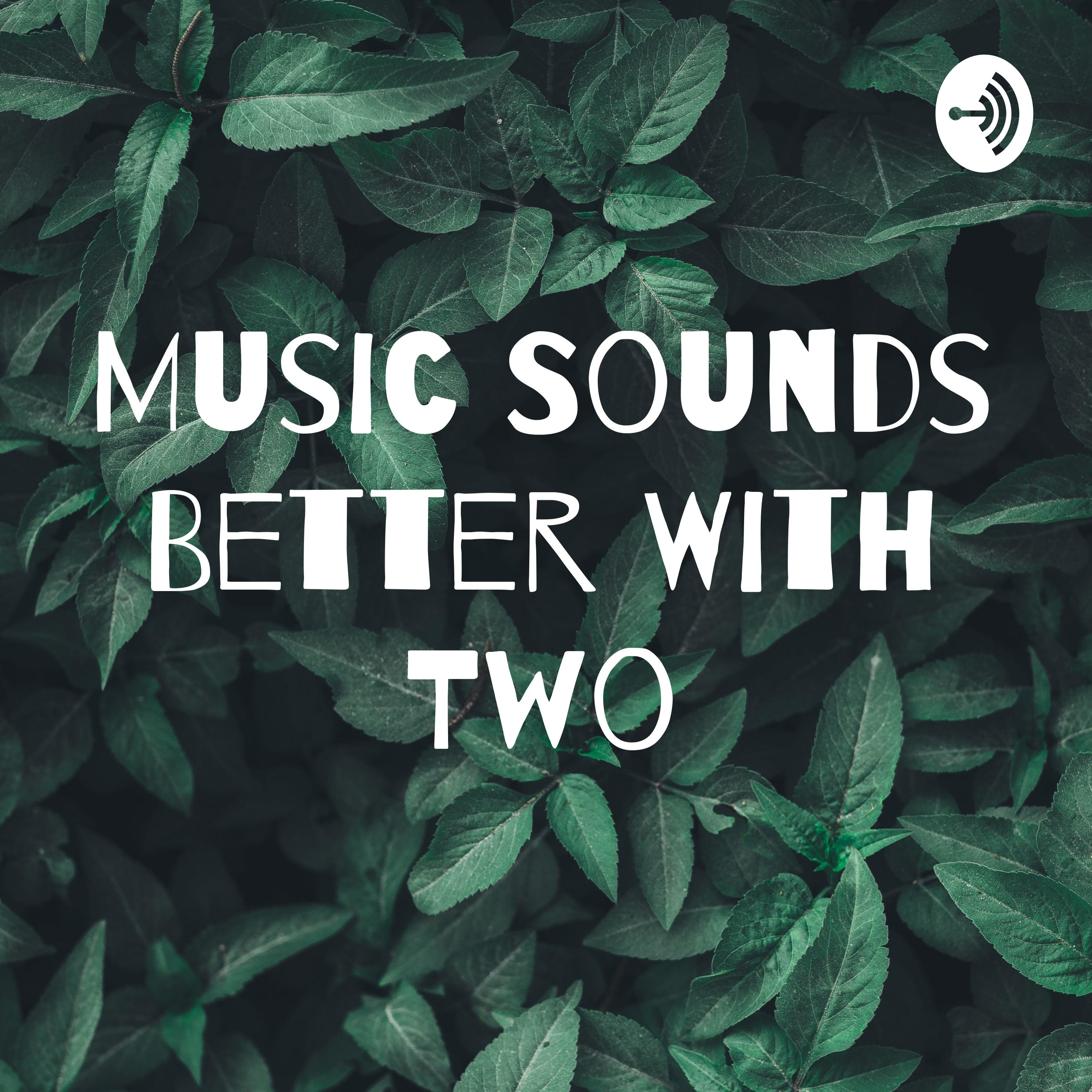 Music Sounds Better With Two