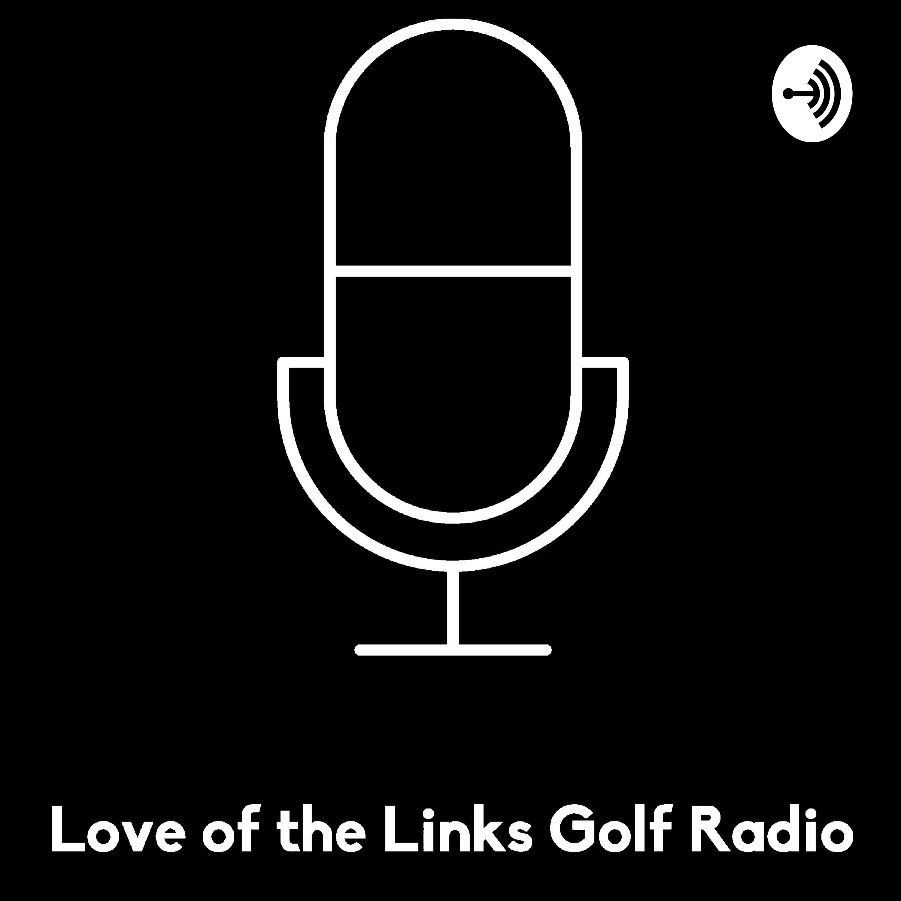 Love of the Links Golf Radio, Episode 14, for the week of March 25th (Special Edition)