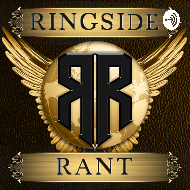 Ringside Rant | Listen via Stitcher for Podcasts