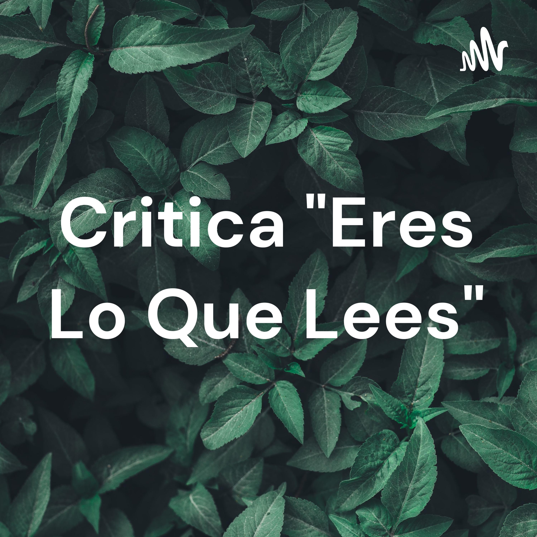 """Critica """"Eres Lo Que Lees"""""""