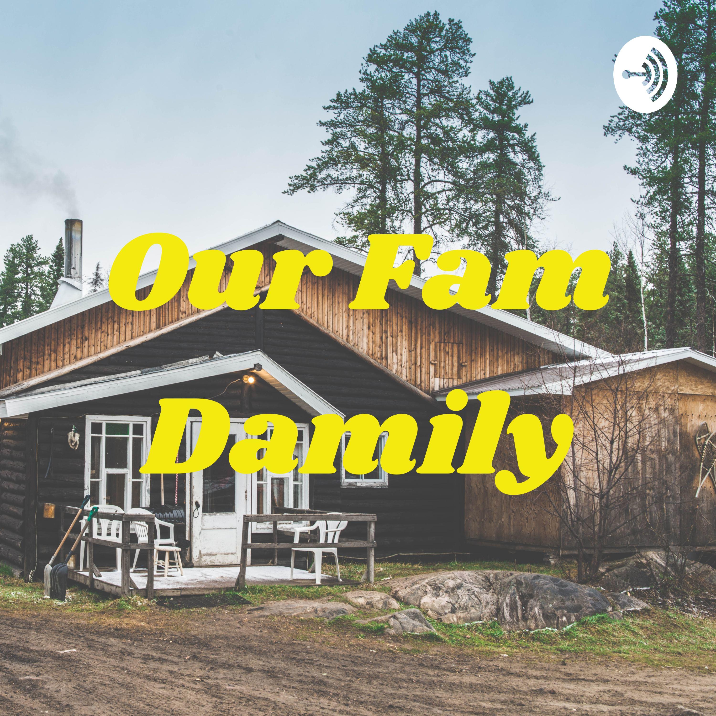 Our Fam Damily Intro.