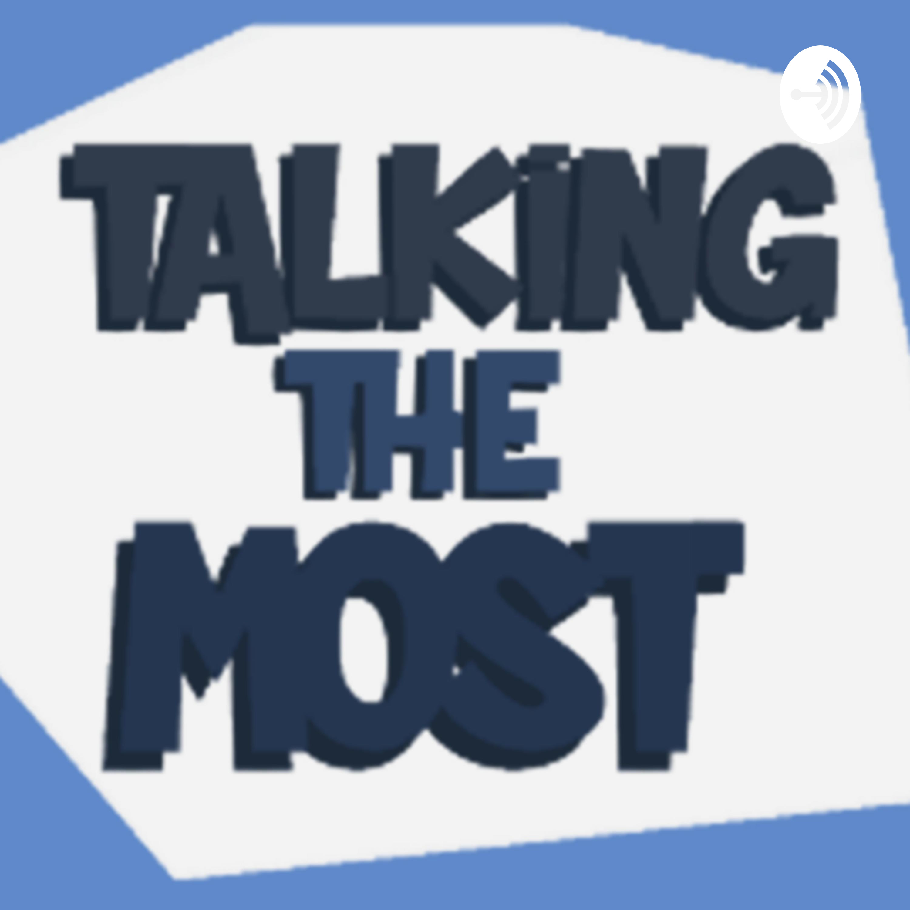 WE'RE DONE OUT HERE!! | Talking The Most Podcast - Episode 7