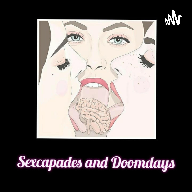 Sexcapades and Doomdays