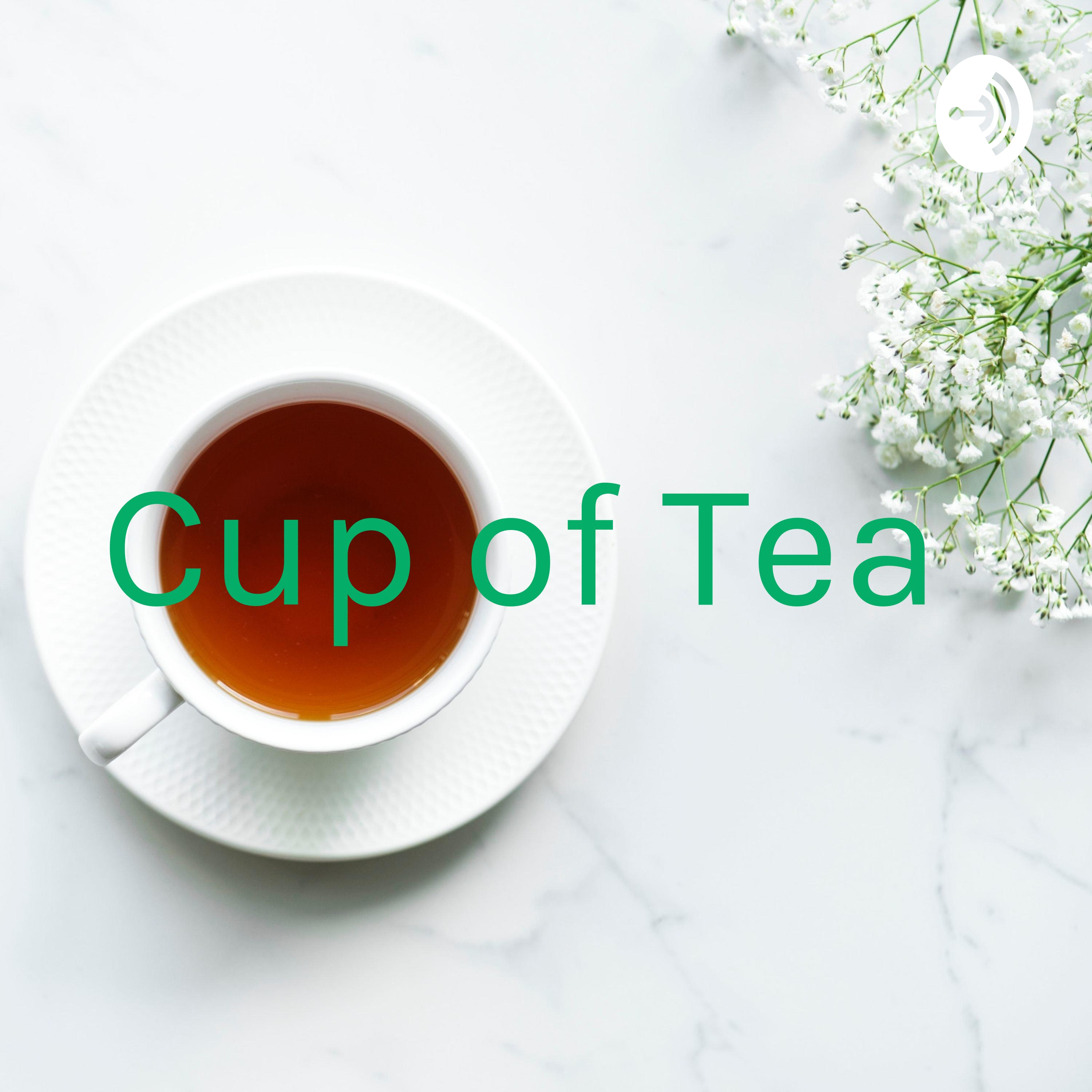 Cup of Tea 🤠 | Listen via Stitcher for Podcasts