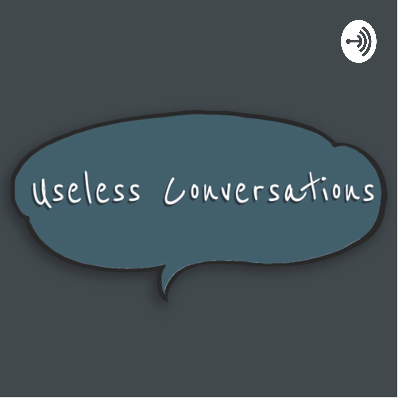Useless Conversations | Listen via Stitcher for Podcasts