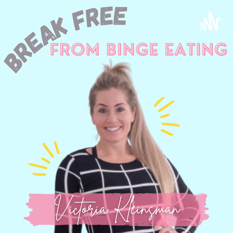 Break Free From Binge Eating - with Victoria Kleinsman