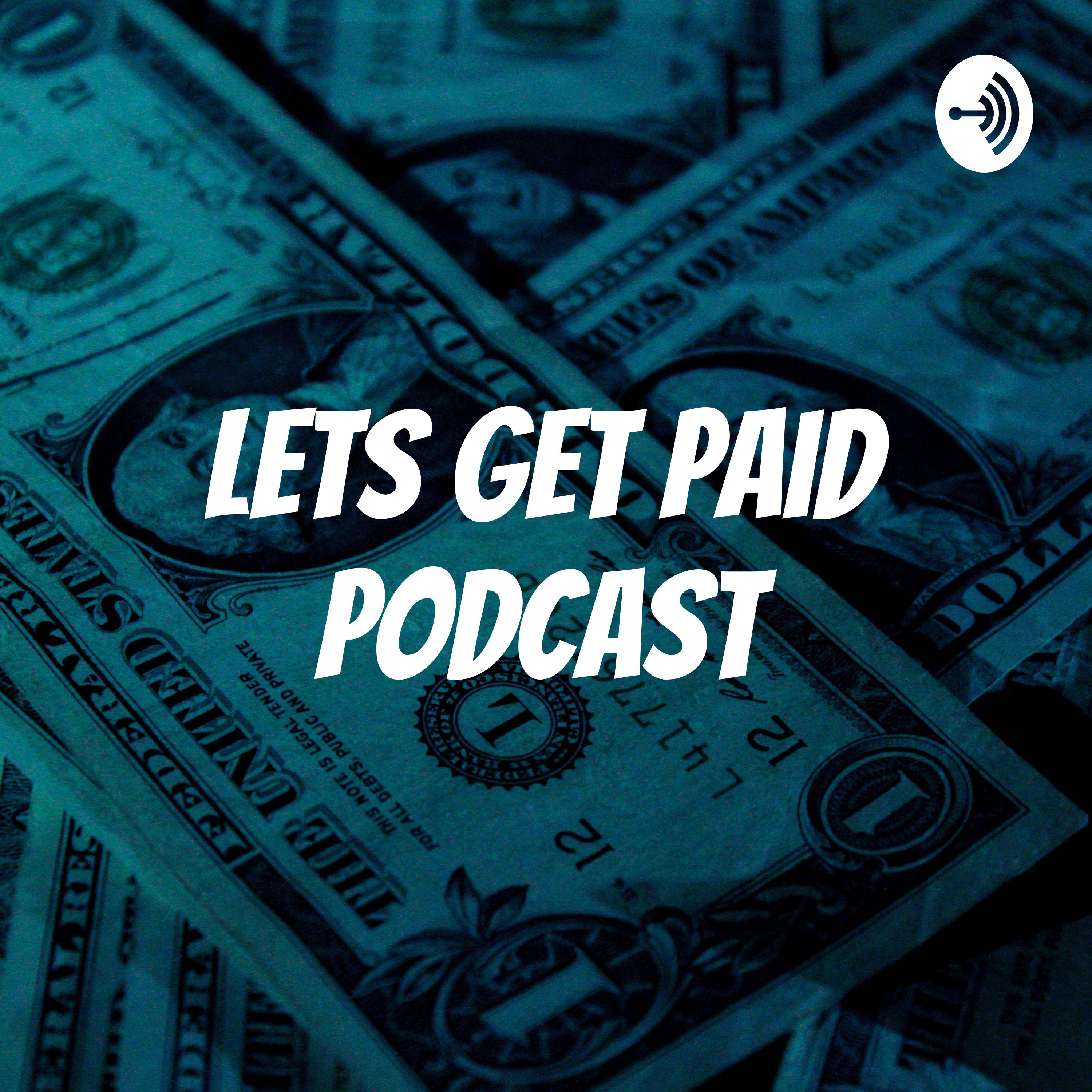 Lets Get Paid Podcast | Listen via Stitcher for Podcasts