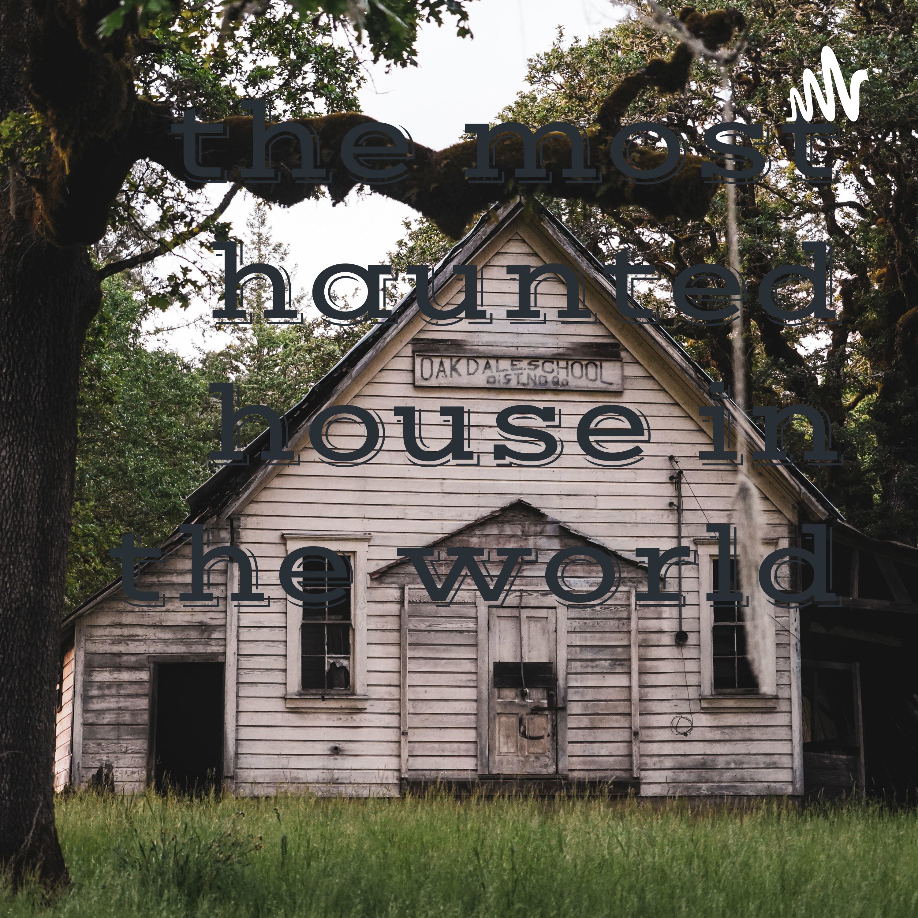 the most haunted house in the world