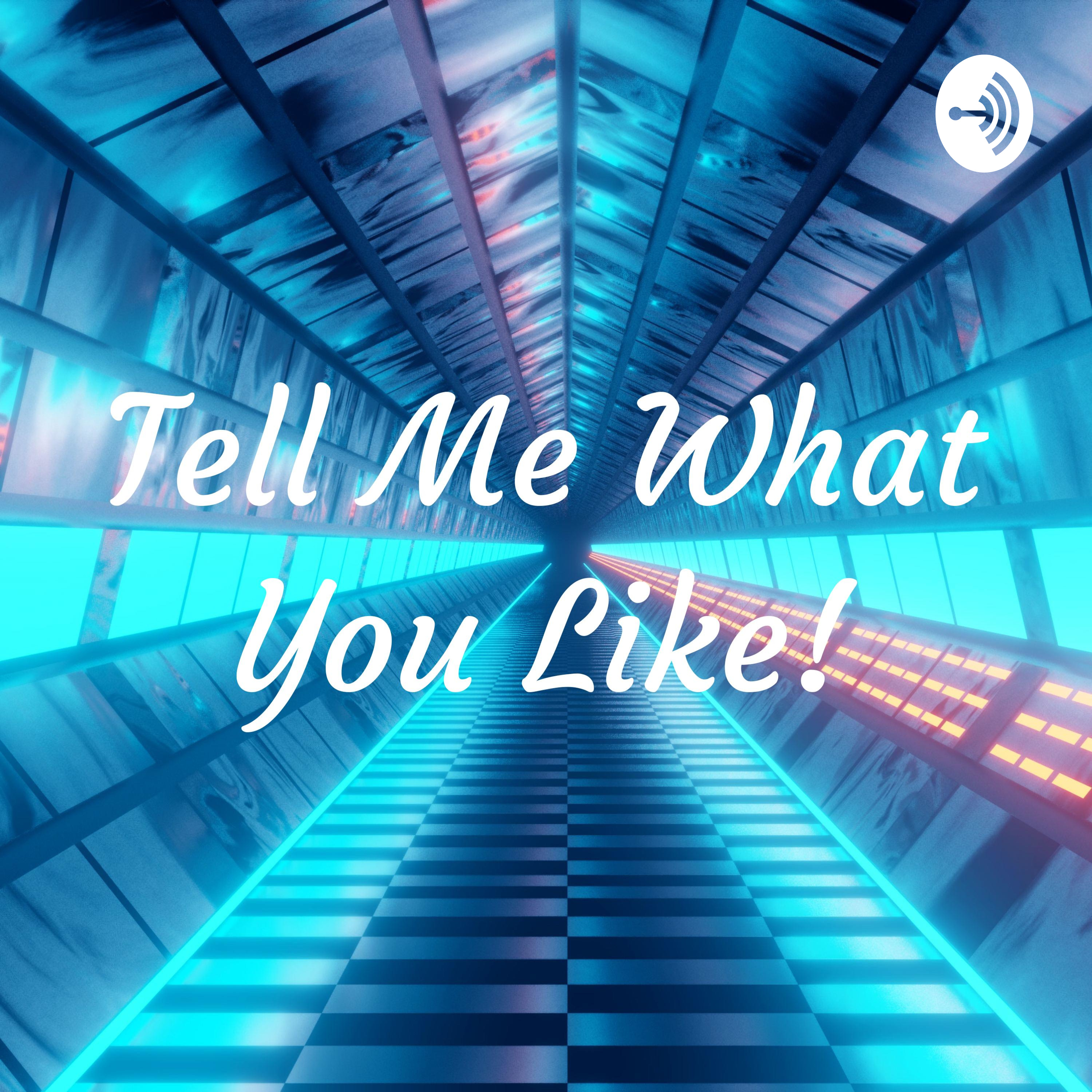 Tell Me What You Like! | Listen via Stitcher for Podcasts