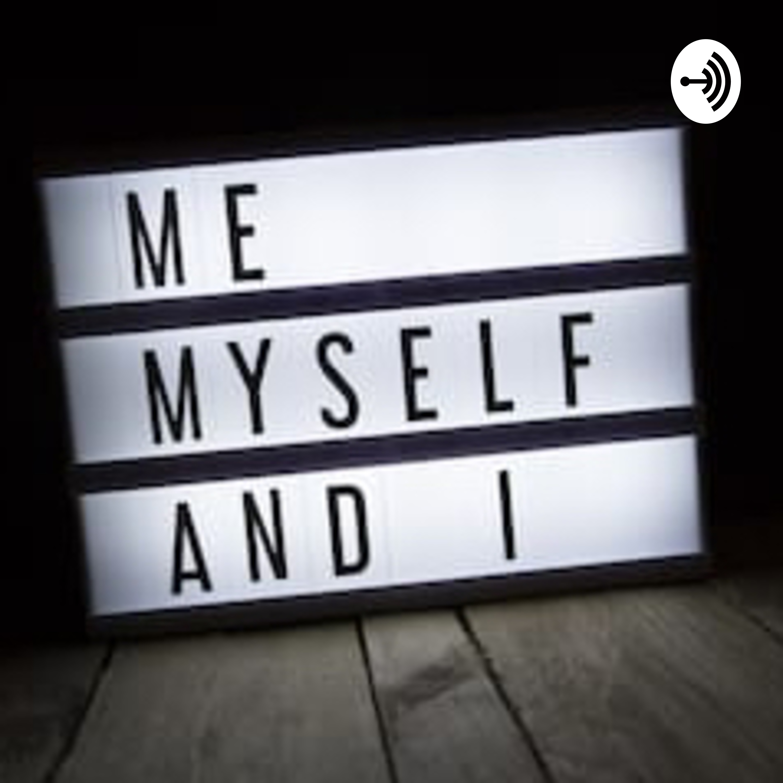 Me Myself And I Listen Via Stitcher For Podcasts