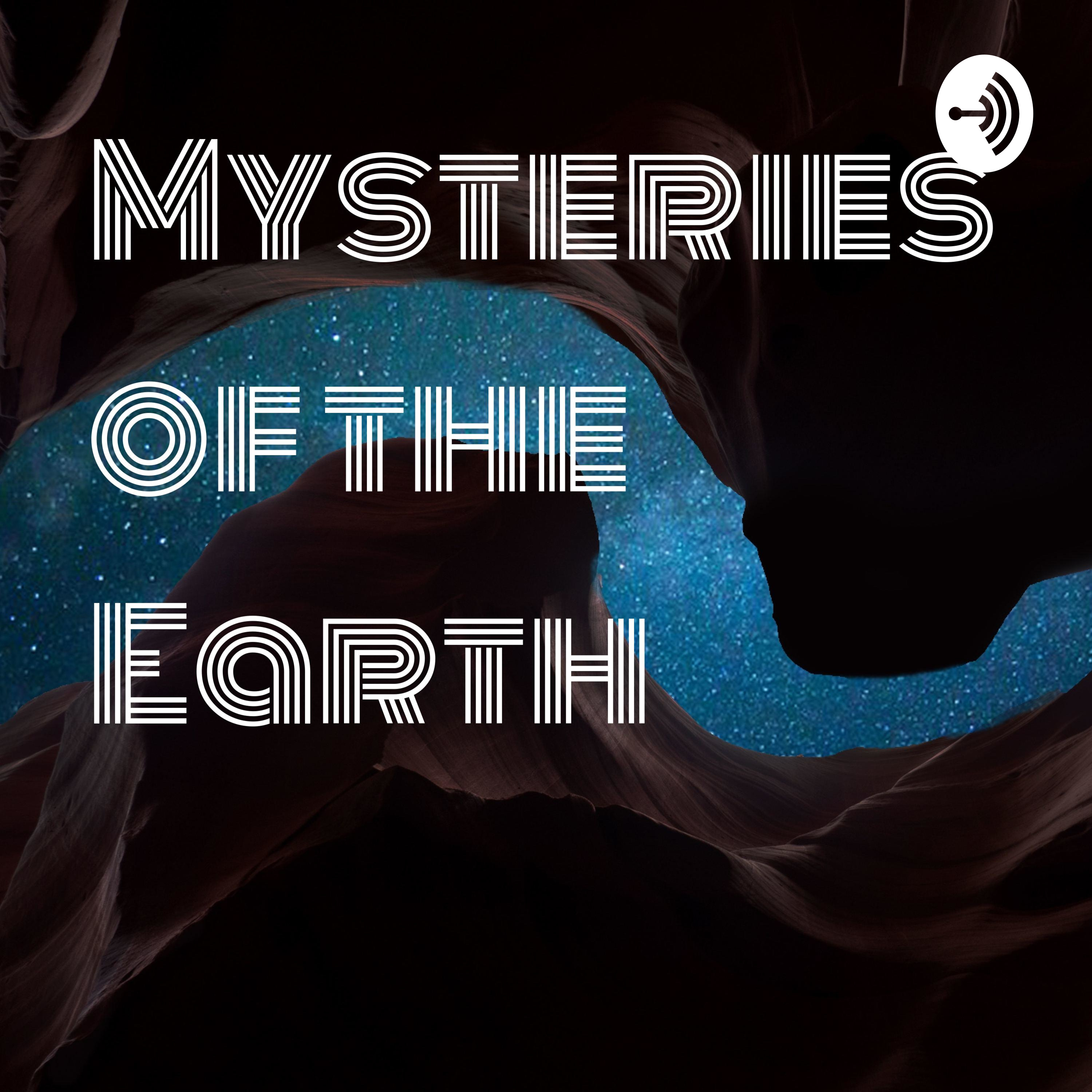 Mysteries of the Earth | Listen via Stitcher for Podcasts