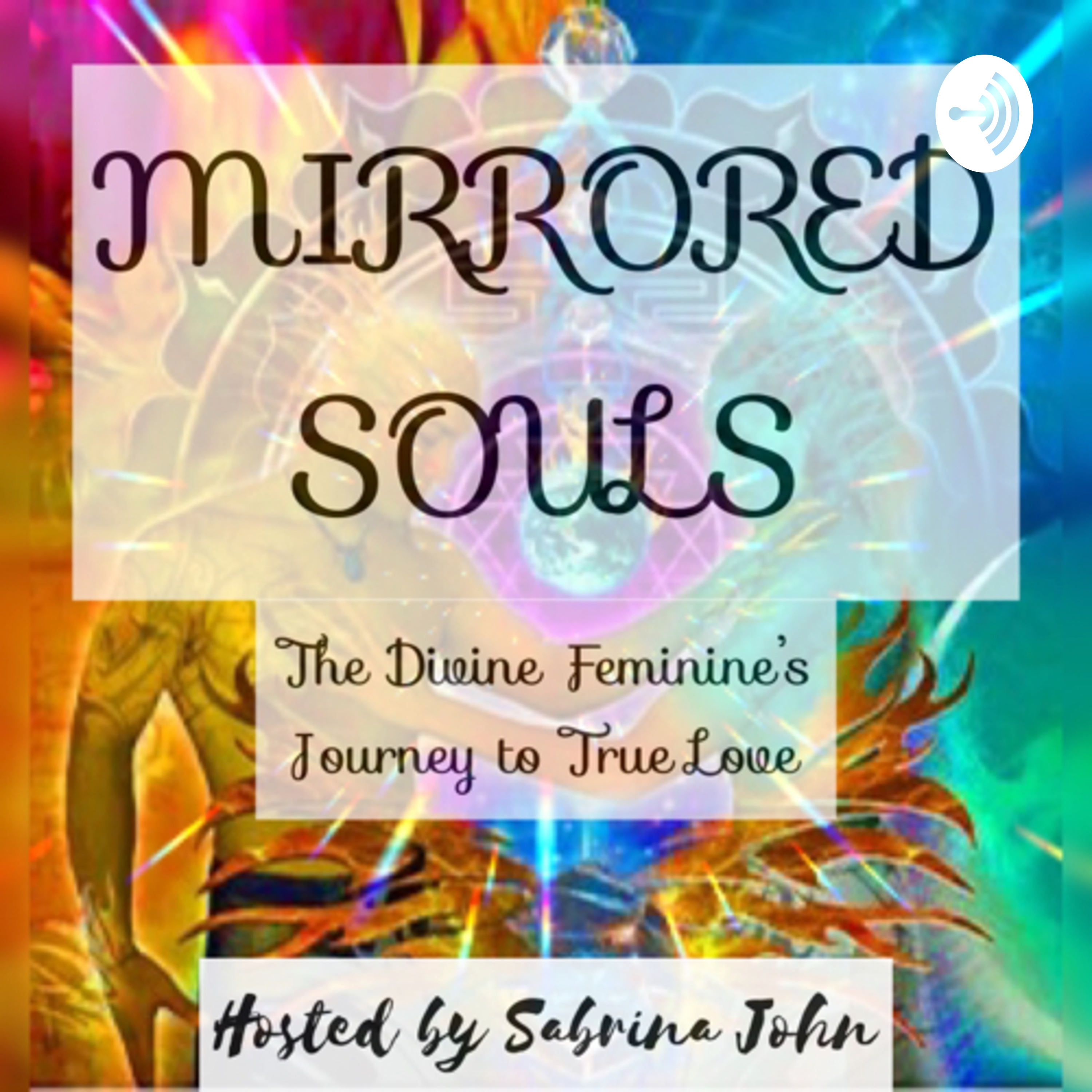MIRRORED SOULS – The Divine Feminine's Journey To True Love – Hosted by Sabrina John