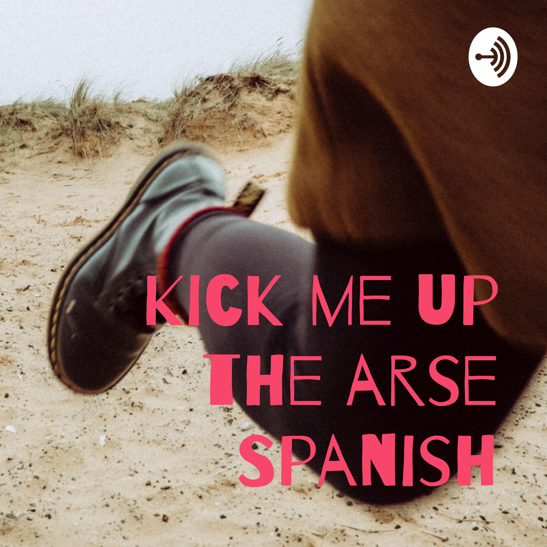 Kick me up the arse Spanish | Listen via Stitcher for Podcasts
