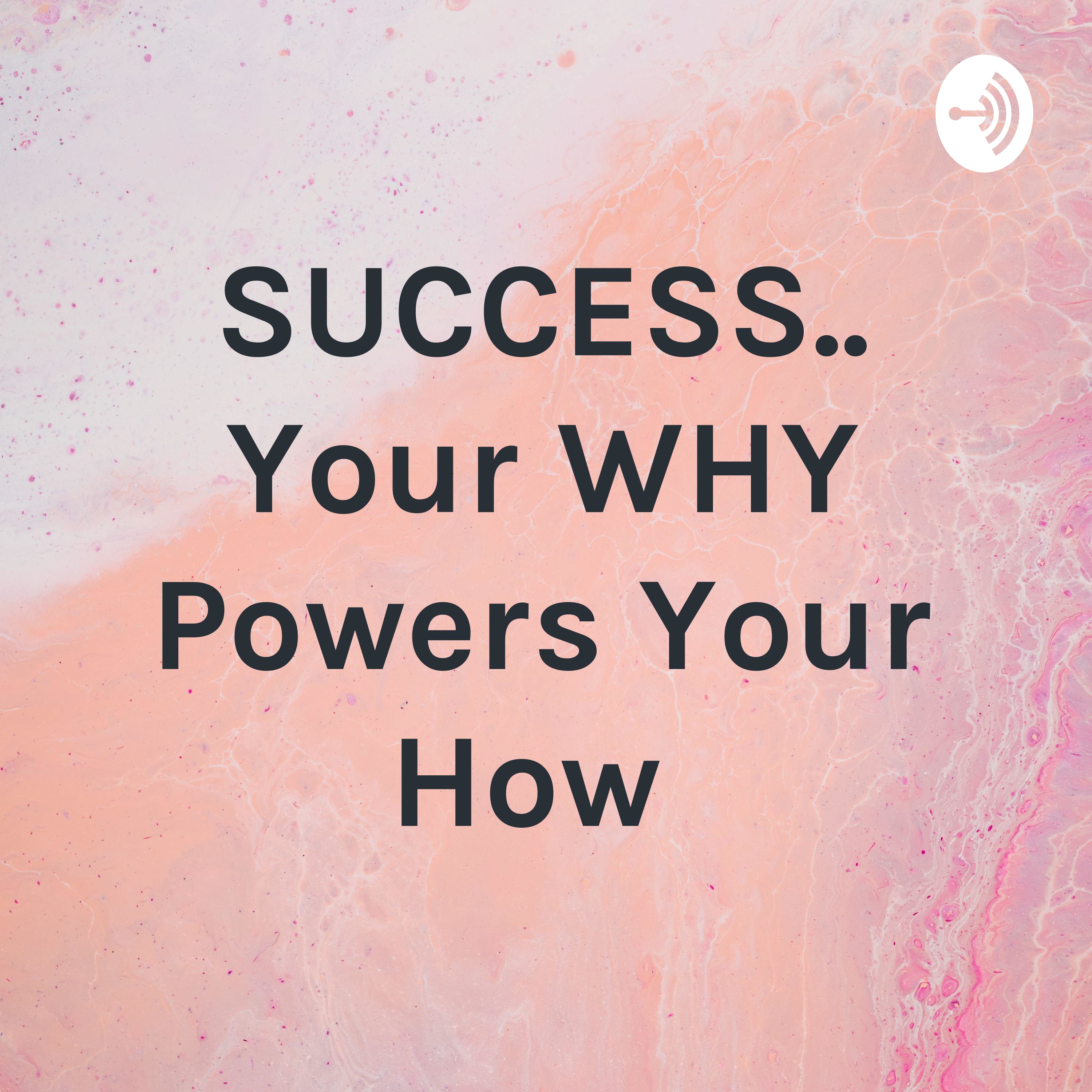 SUCCESS.. Your WHY Powers Your How