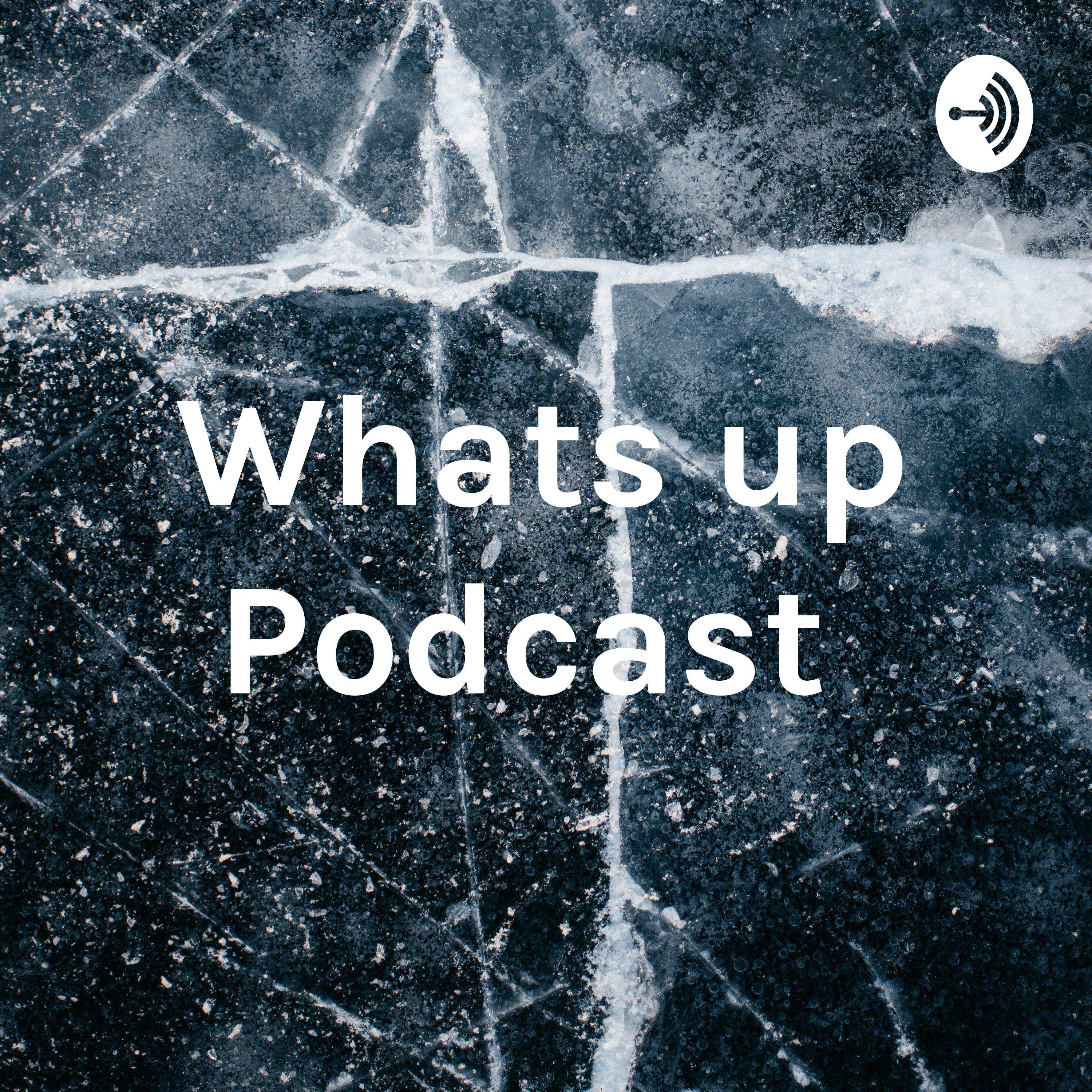 What's up podcast #3