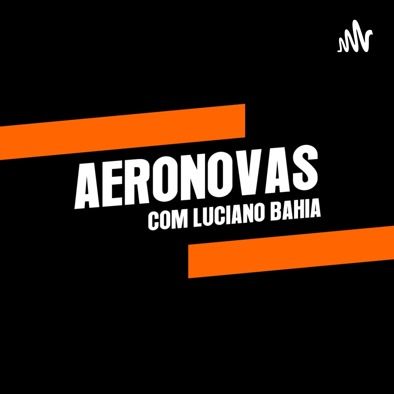AERONOVAS com LUCIANO BAHIA Podcast