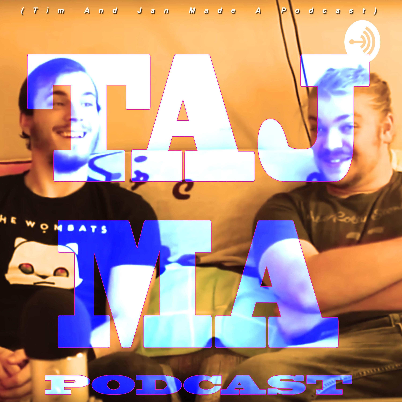 TAJ MA Podcast 01: Tim And Jan Made A Podcast