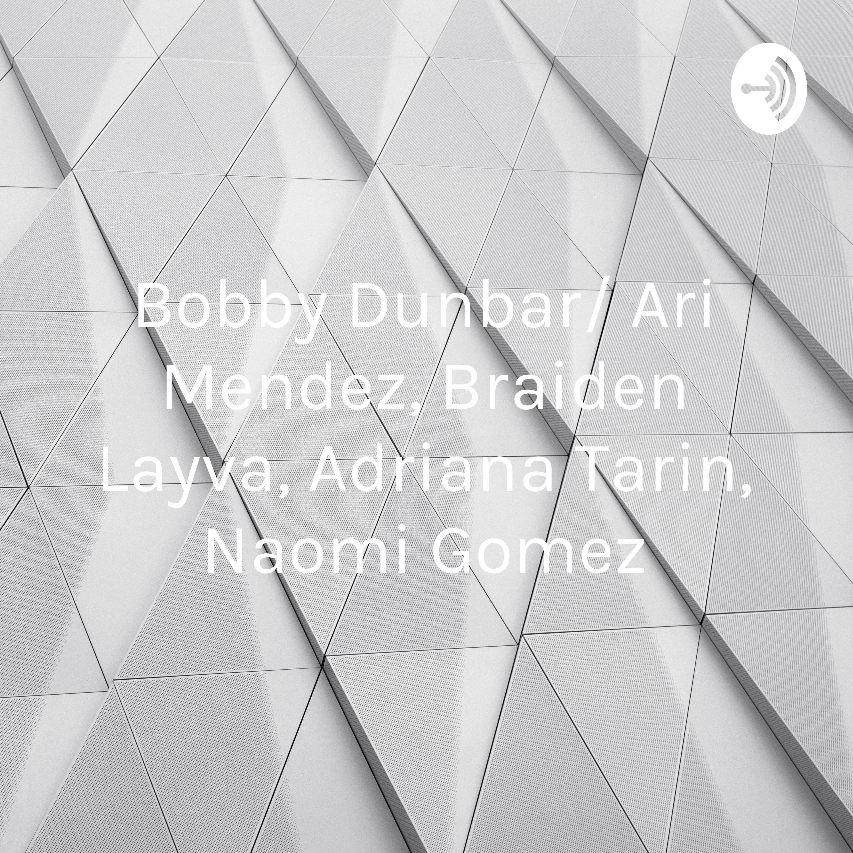 Bobby Dunbar/ Ari Mendez, Adriana Tarin, Braiden Layva, Naomi Gomez