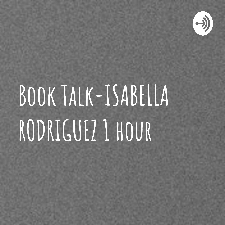 Book Talk-ISABELLA RODRIGUEZ hour 1