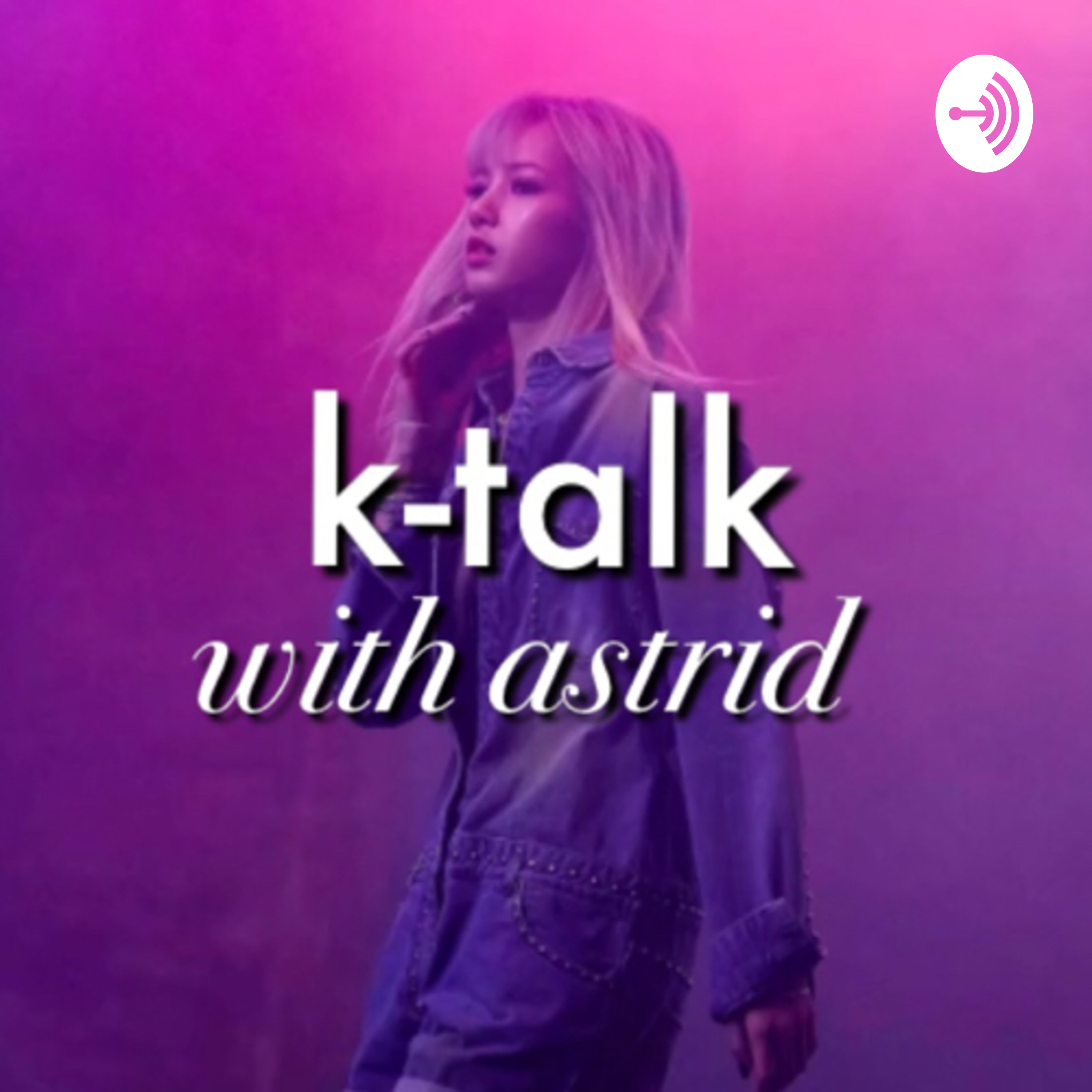 ✧k-talk with astrid✧ | Listen via Stitcher for Podcasts
