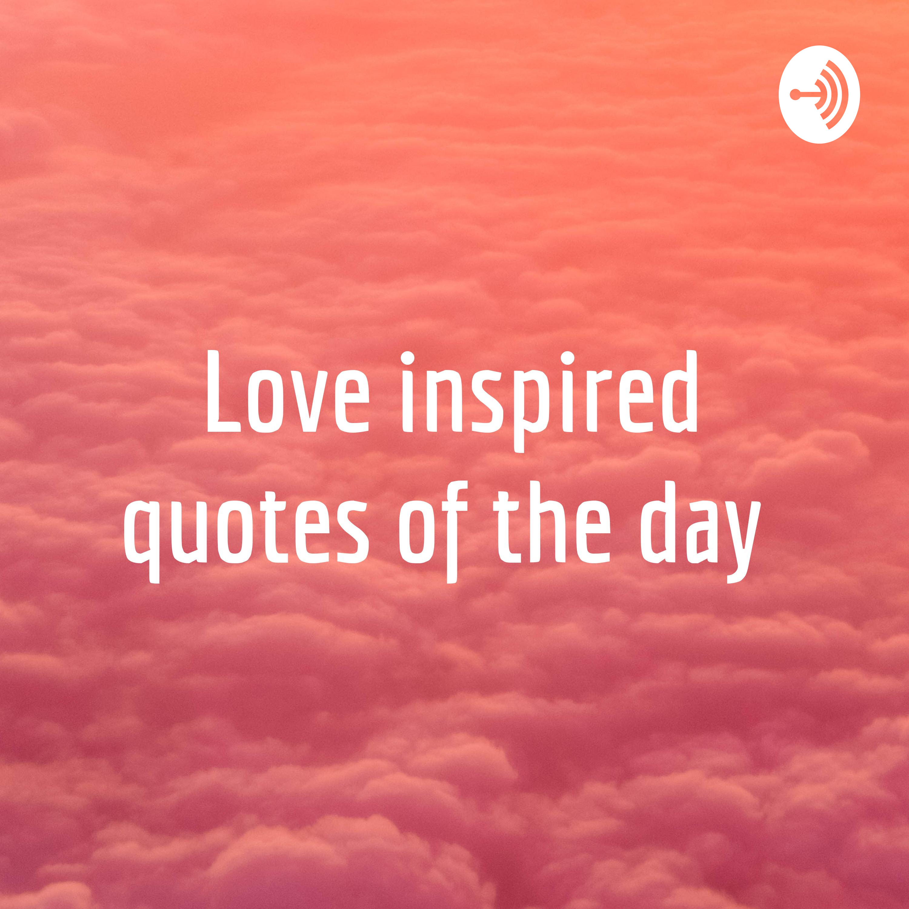 Love inspired quotes of the day