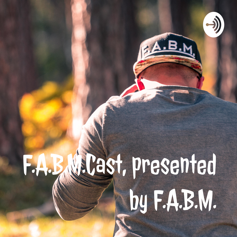 F.A.B.M.Cast, presented by F.A.B.M.#001