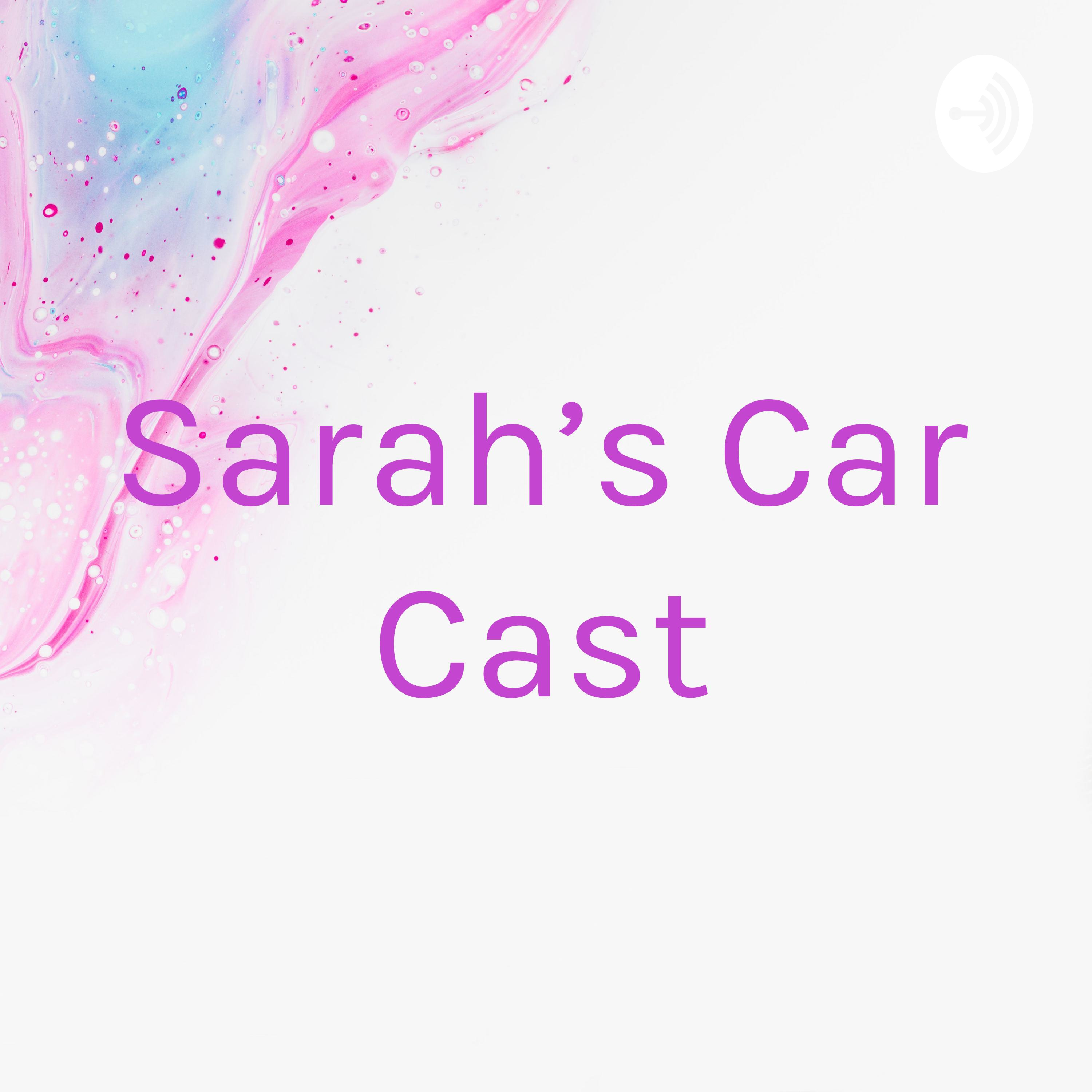 Sarah's Car Cast - Ep4 - get ready with my roommate and I