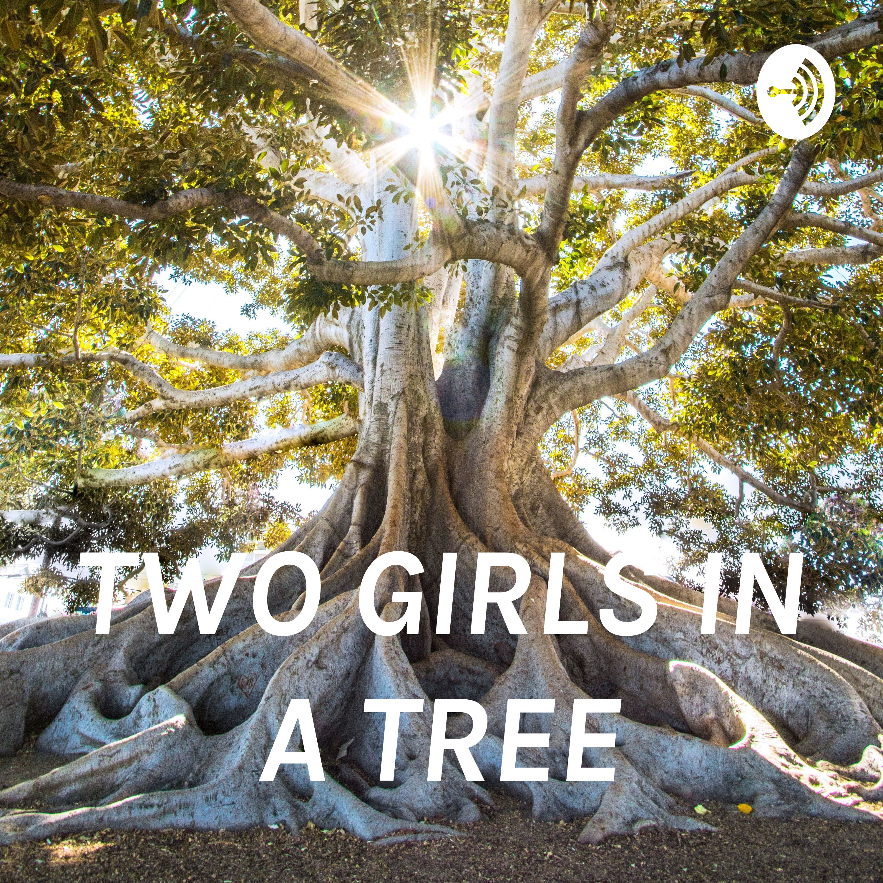TWO GIRLS IN A TREE
