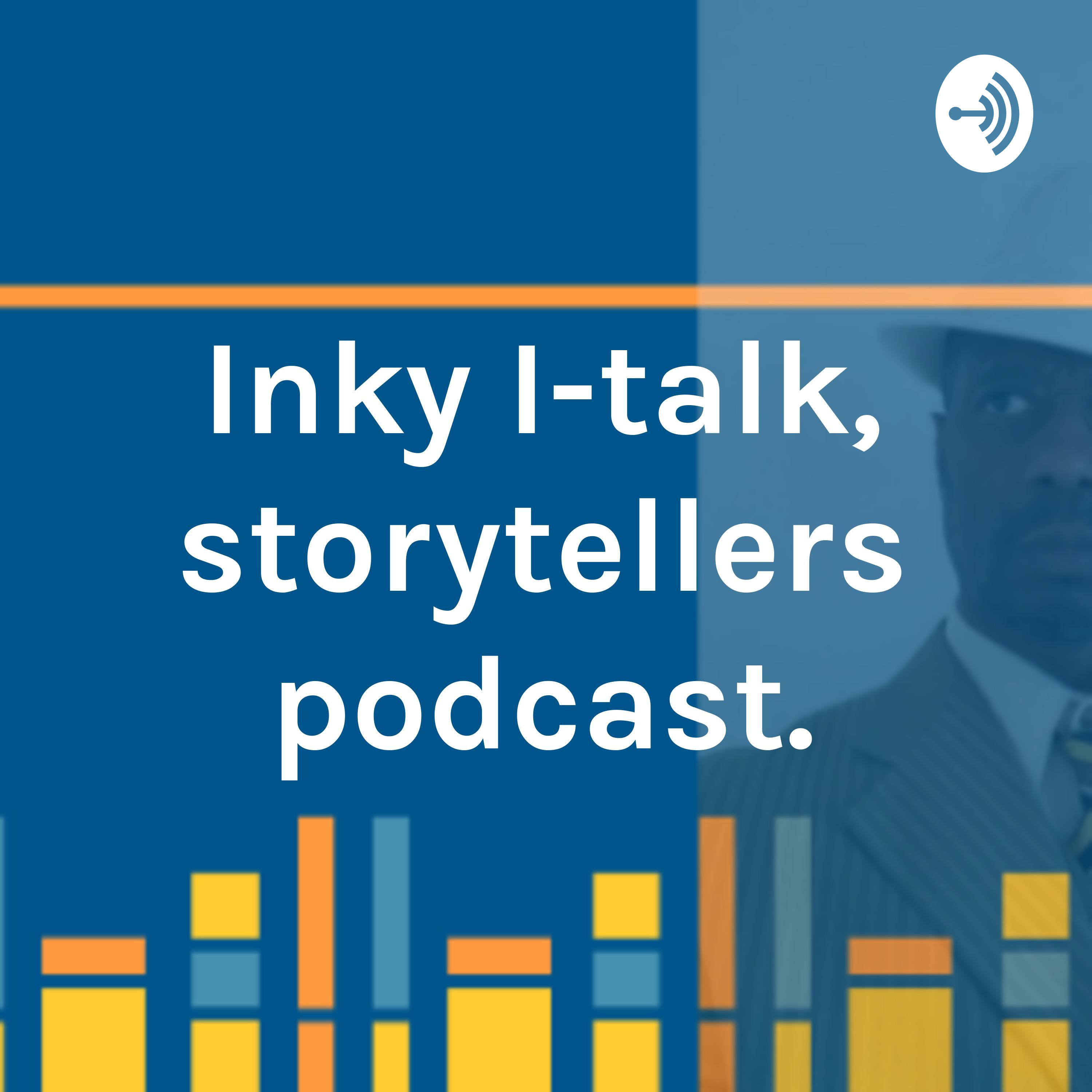 """    Inky I-talk, storytellers podcast. "" Podcast"