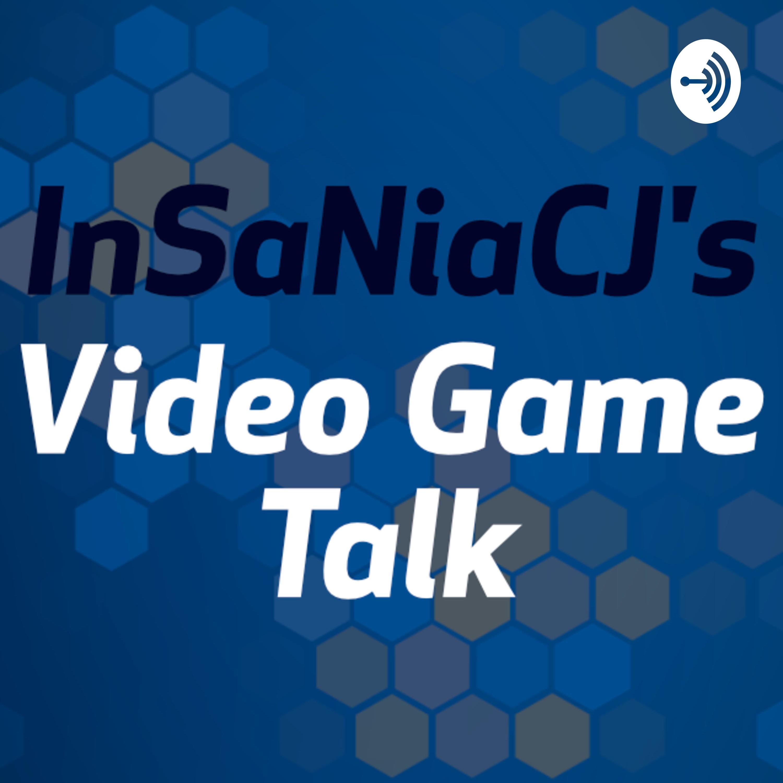 InSaNiaCJ's Video Game Talk