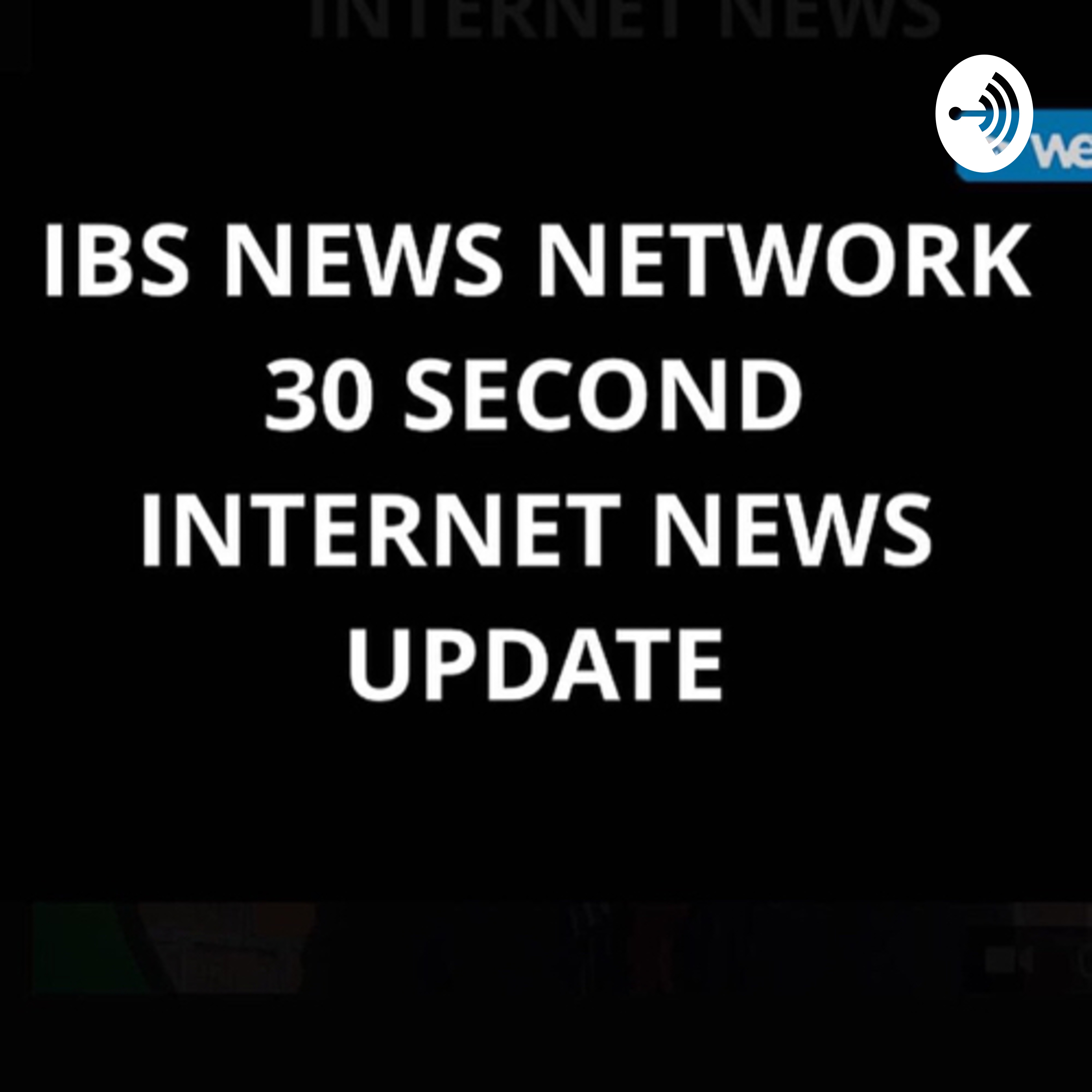 IBS NEWS NETWORK 30 SECOND INTERNET PODCAST NEWS UPDATE...