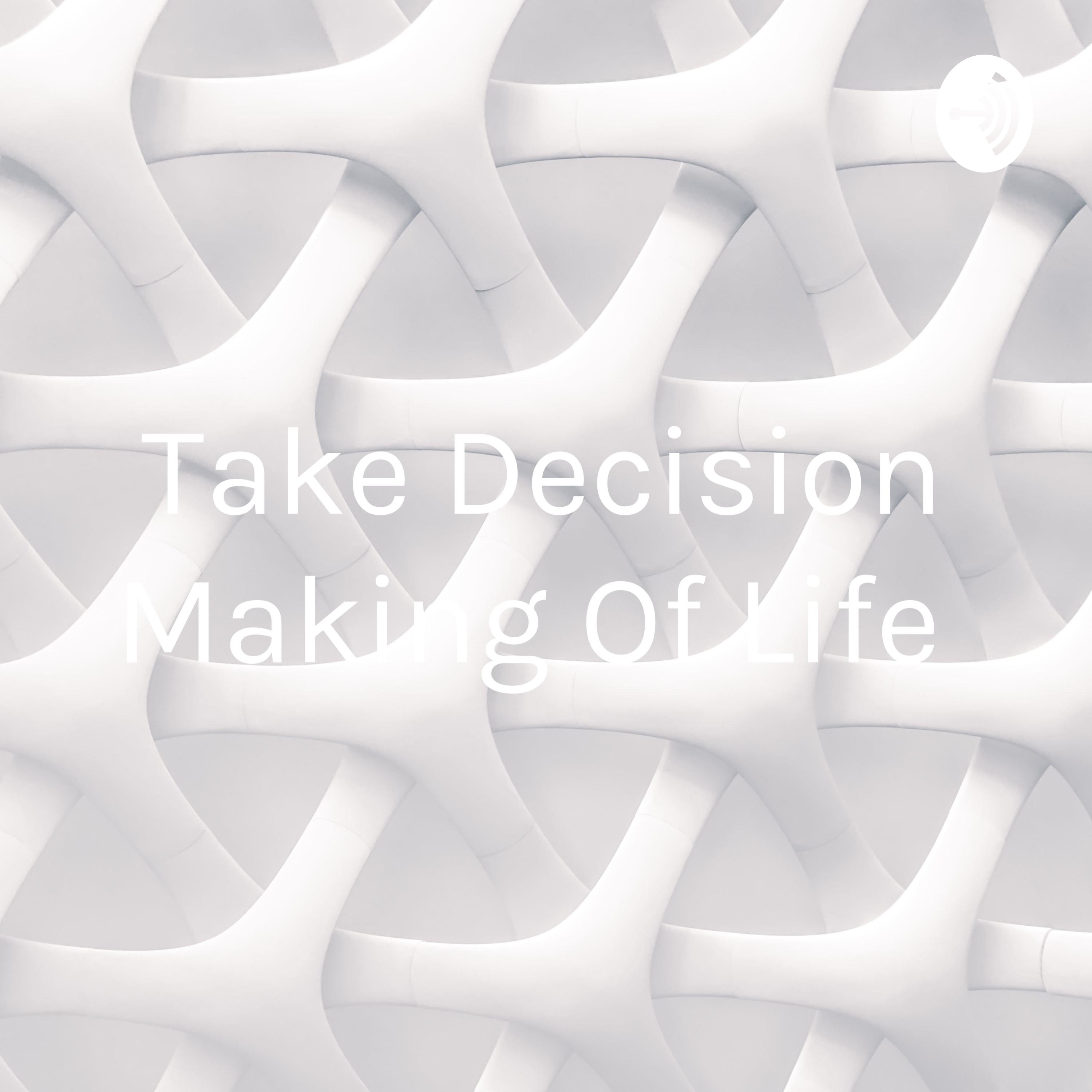 Take Decisions to change the Life : The startup