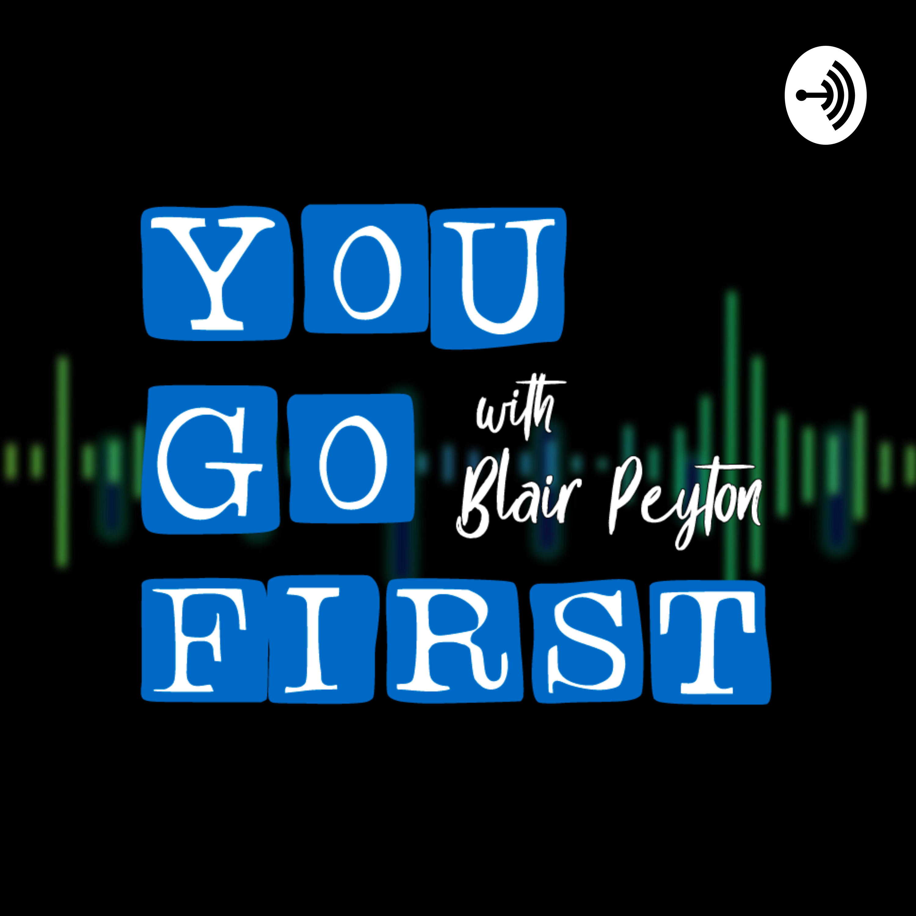 You Go First with Blair Peyton