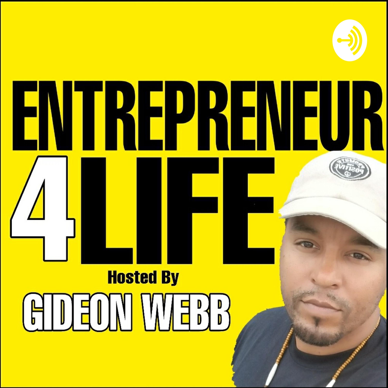 GIDEON WEBB's Entrepreneur 4 Life Podcast