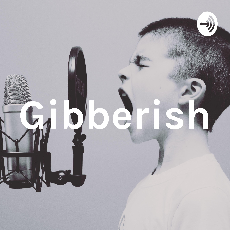 Gibberish Podcast