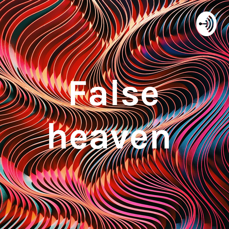 The false heaven