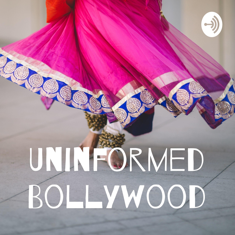 Uninformed Bollywood Ep. 1